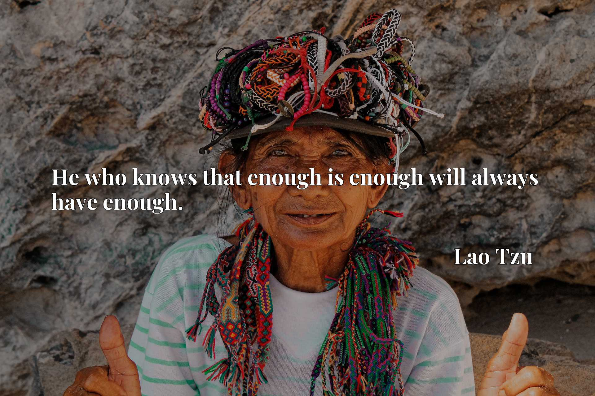 Quote Picture :He who knows that enough is enough will always have enough.