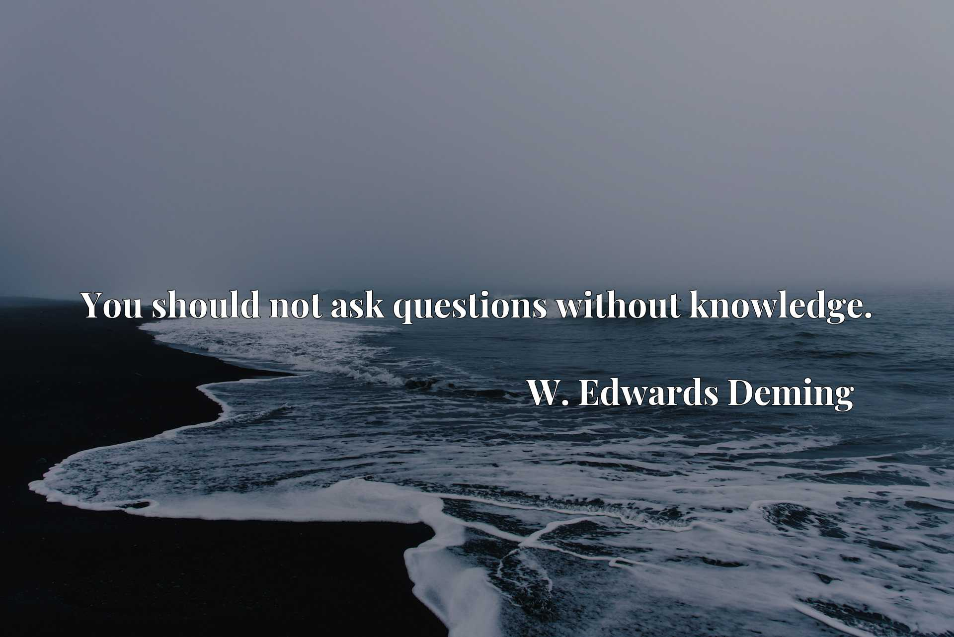 Quote Picture :You should not ask questions without knowledge.
