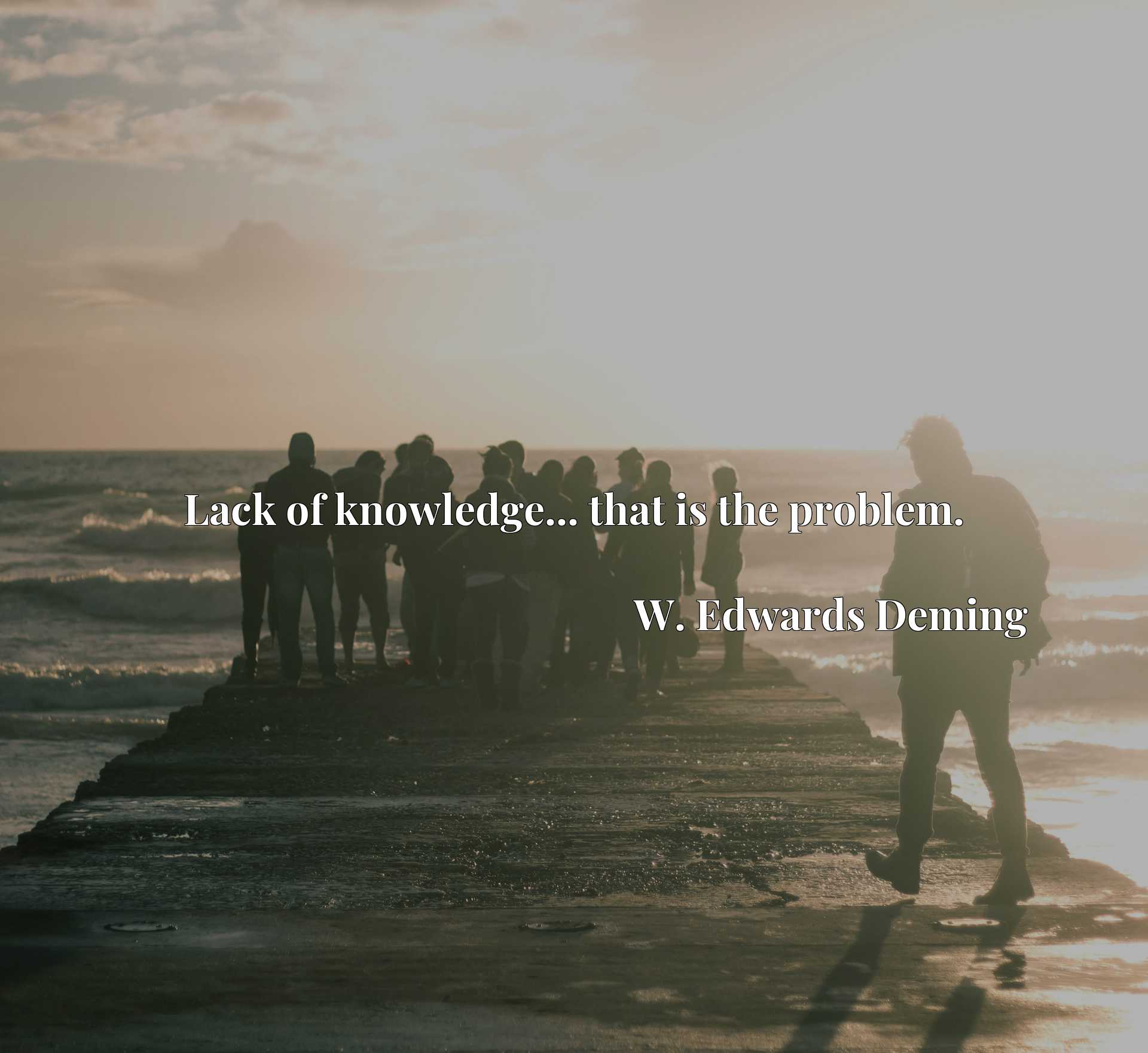 Quote Picture :Lack of knowledge... that is the problem.