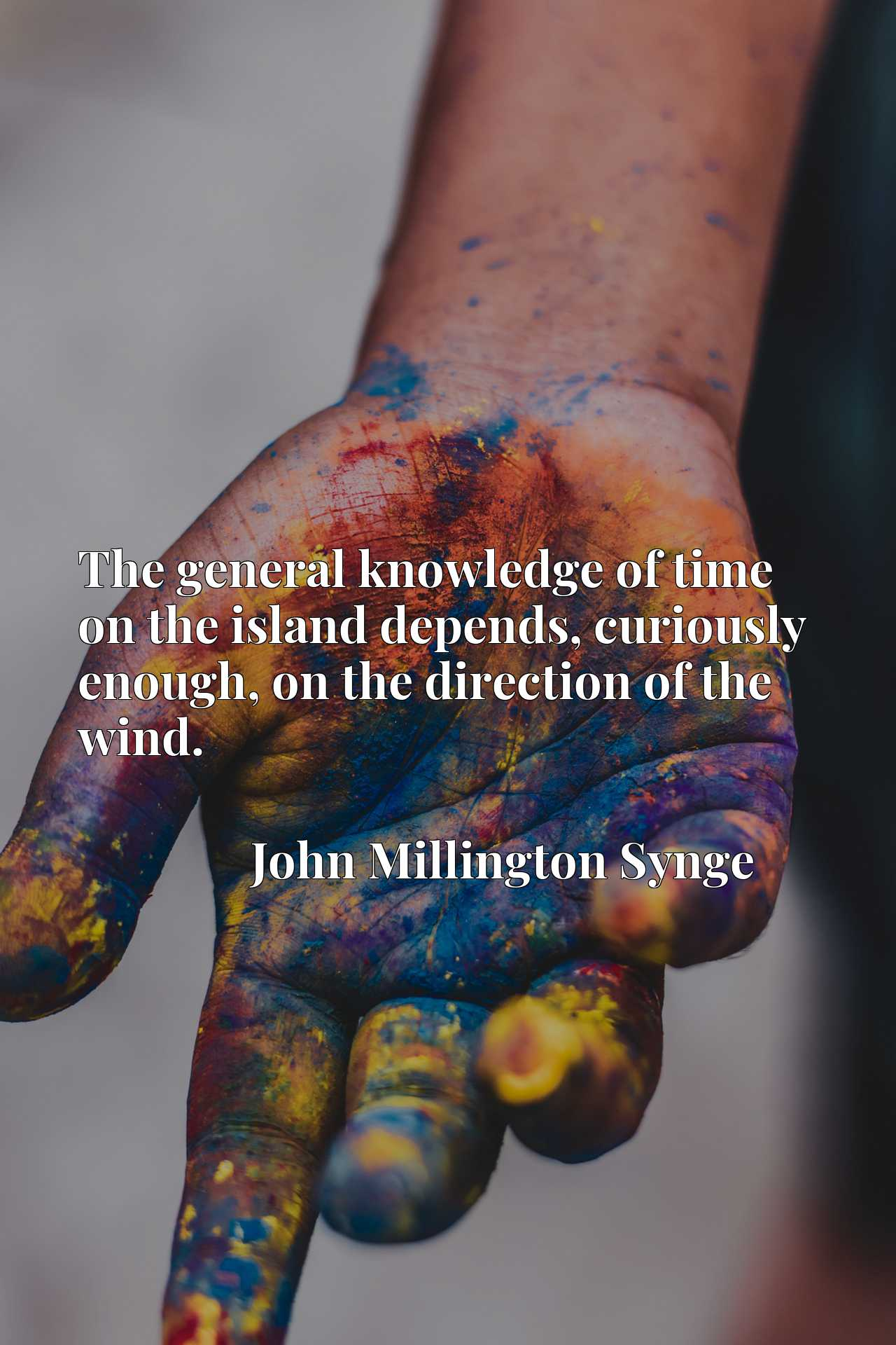 Quote Picture :The general knowledge of time on the island depends, curiously enough, on the direction of the wind.
