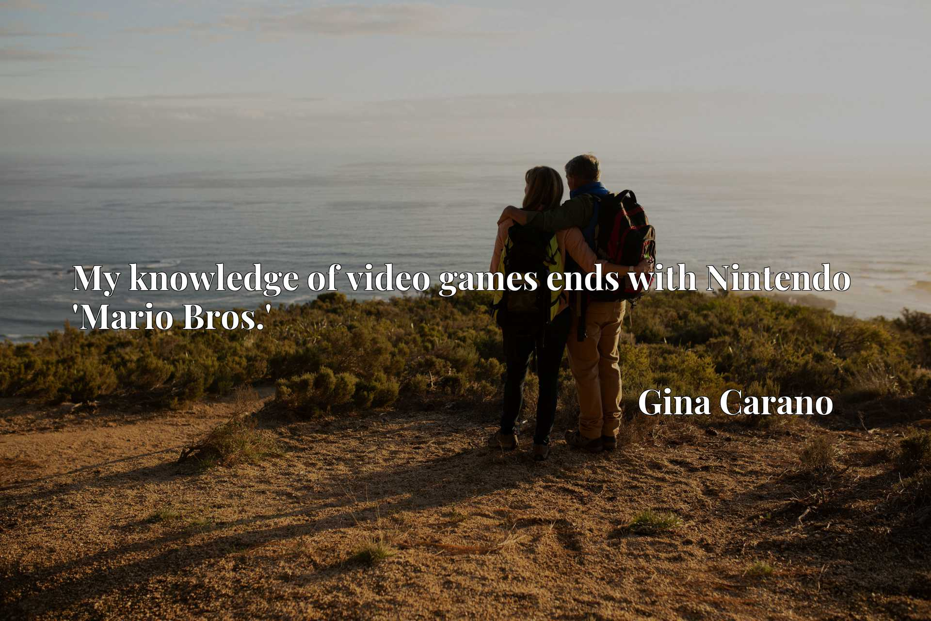 Quote Picture :My knowledge of video games ends with Nintendo 'Mario Bros.'
