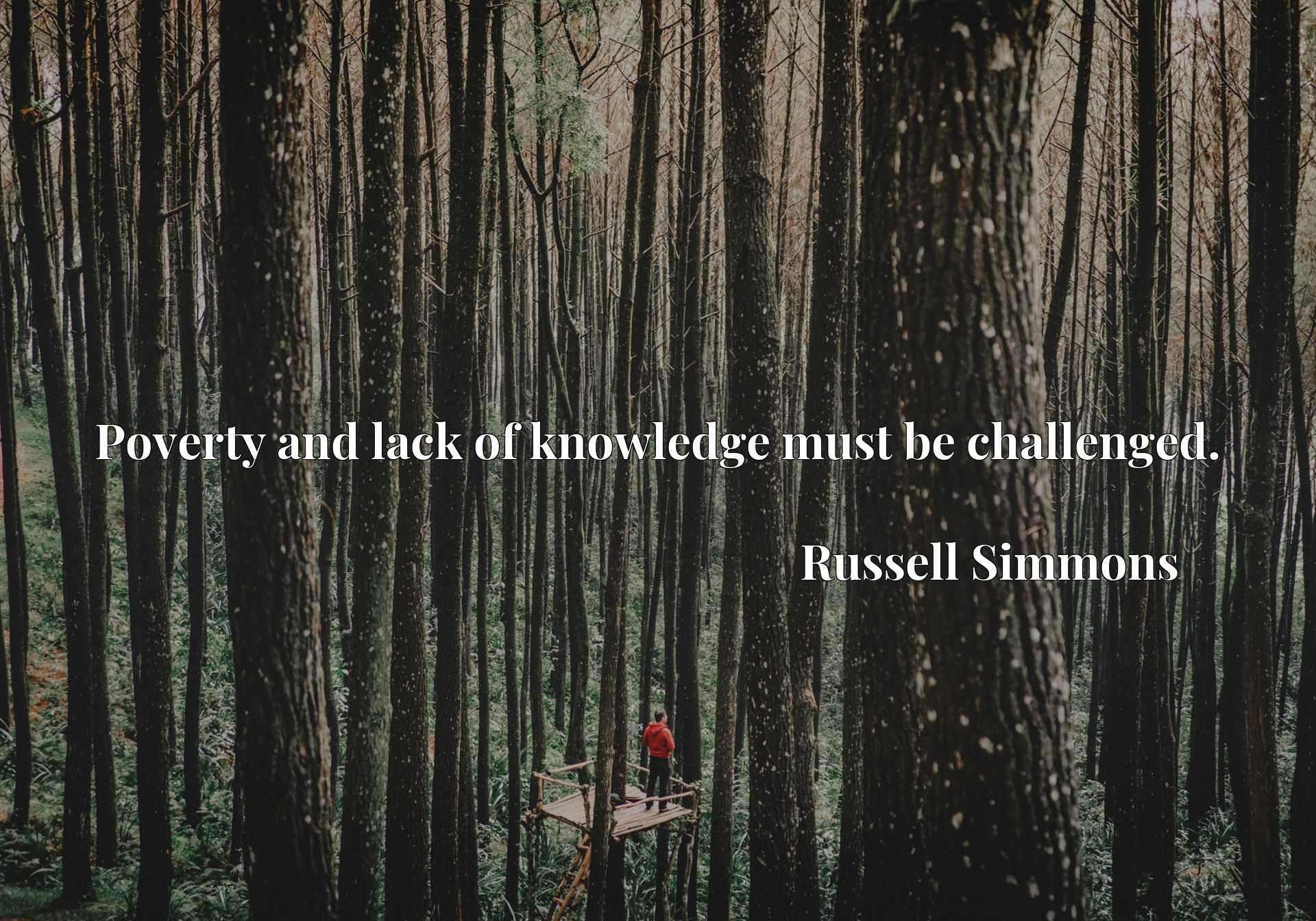 Quote Picture :Poverty and lack of knowledge must be challenged.