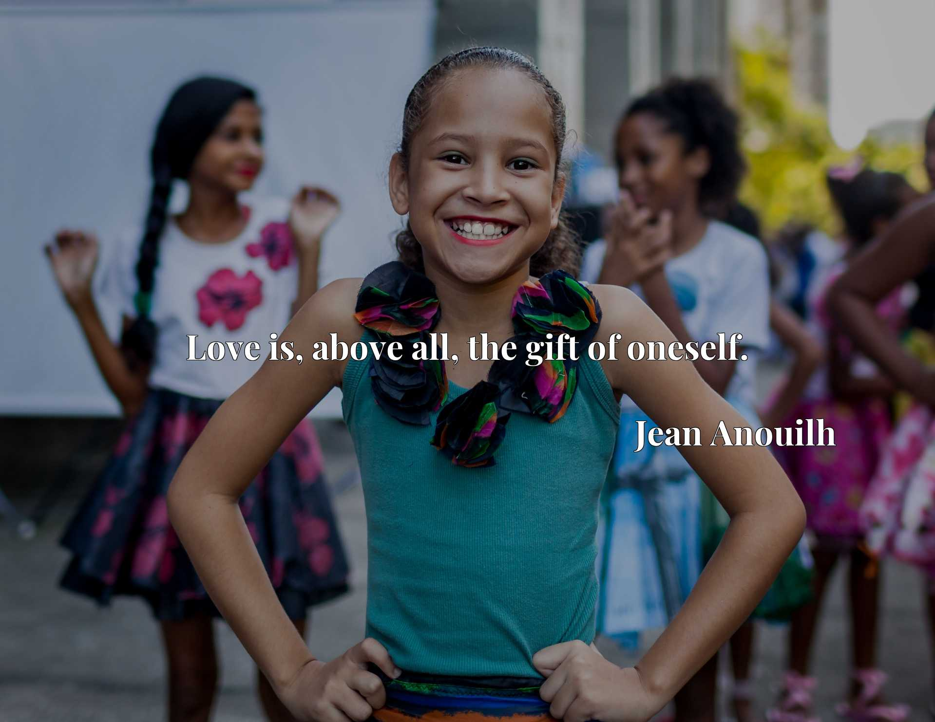 Quote Picture :Love is, above all, the gift of oneself.