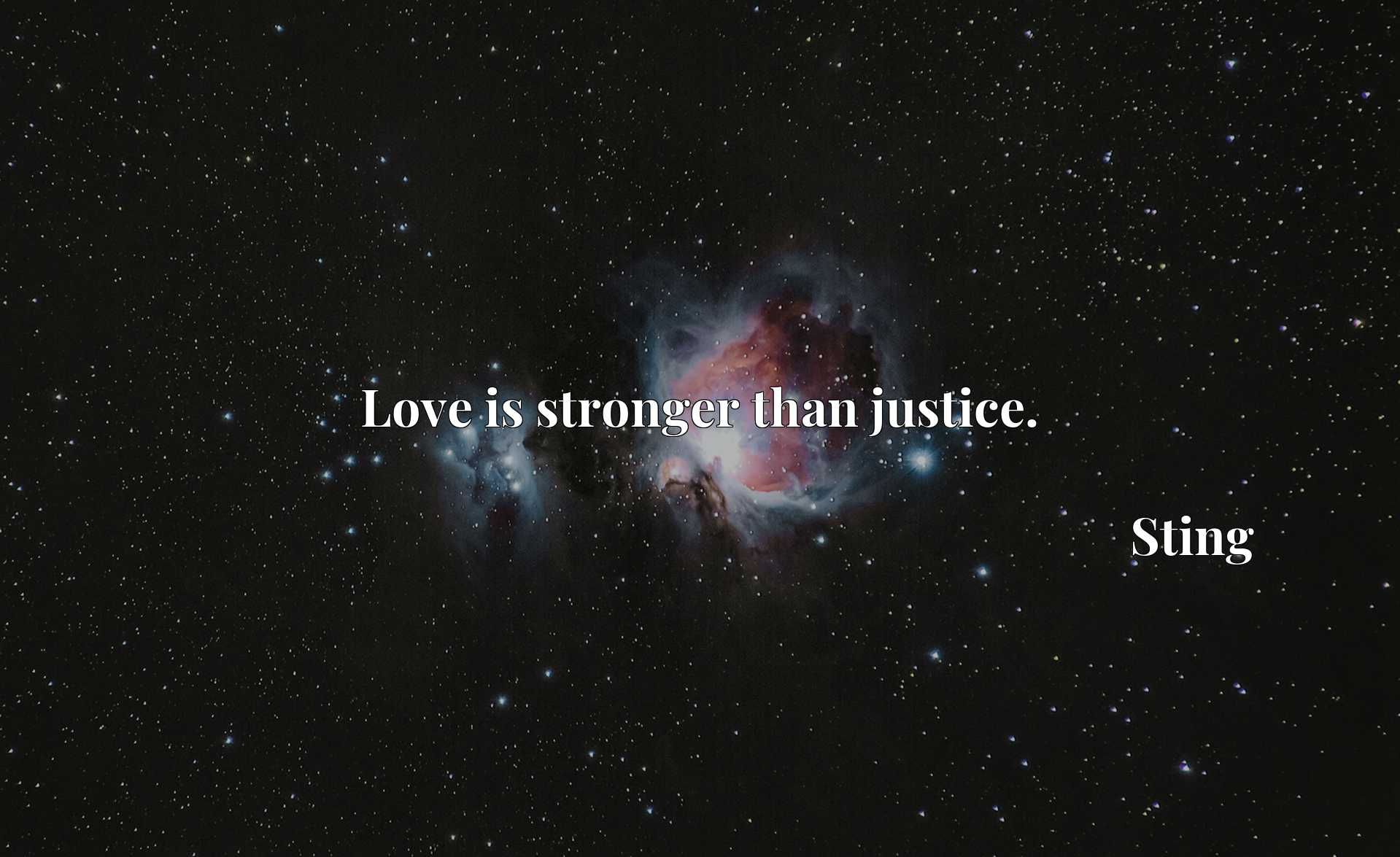 Quote Picture :Love is stronger than justice.