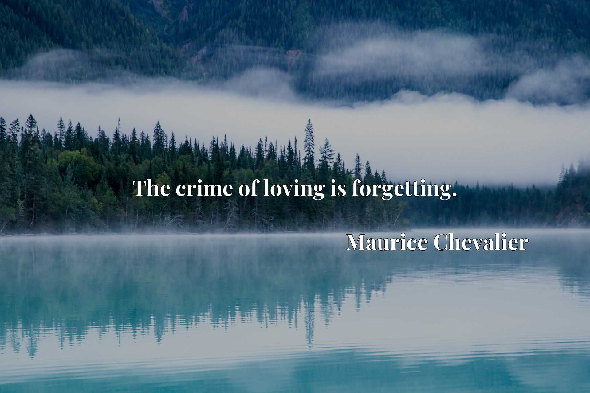 Quote Picture :The crime of loving is forgetting.