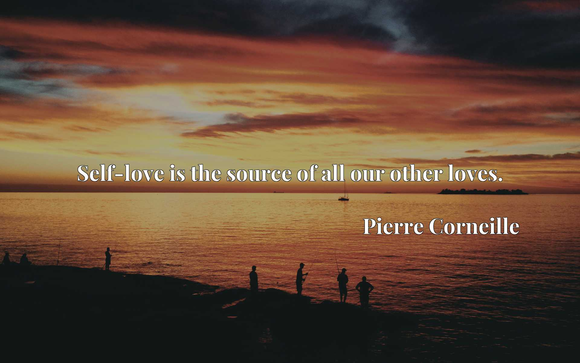 Quote Picture :Self-love is the source of all our other loves.