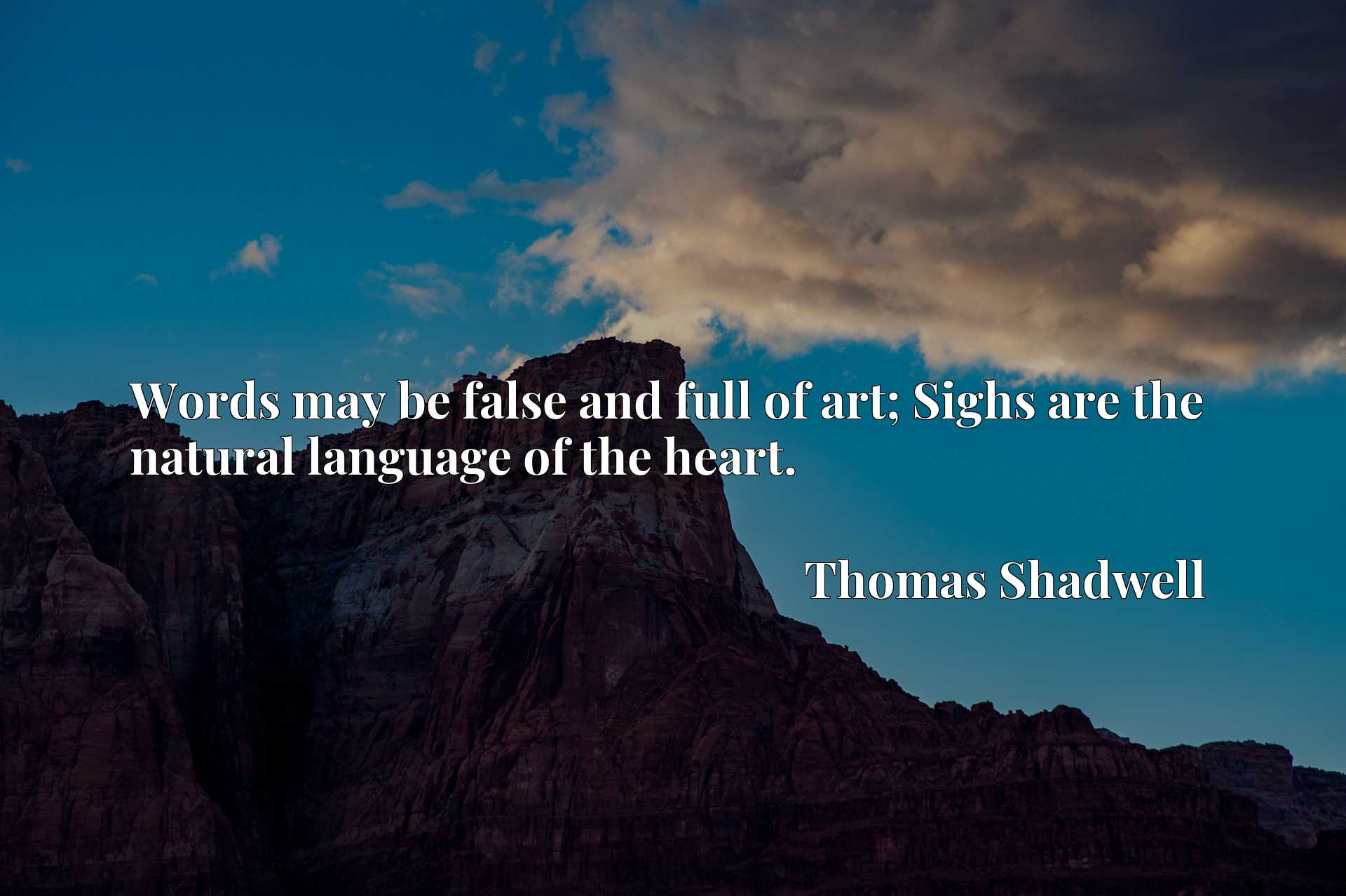 Quote Picture :Words may be false and full of art; Sighs are the natural language of the heart.