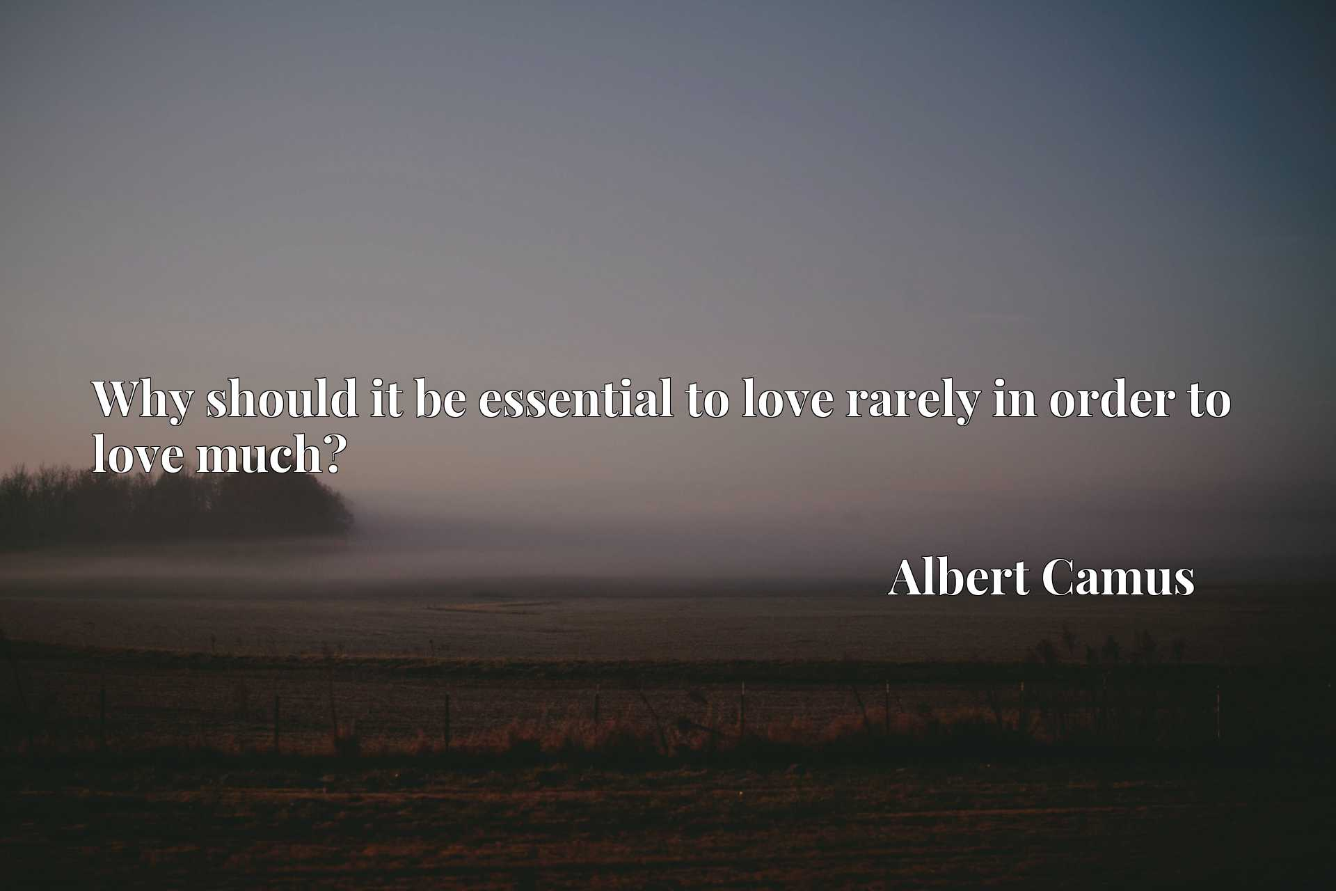 Quote Picture :Why should it be essential to love rarely in order to love much?