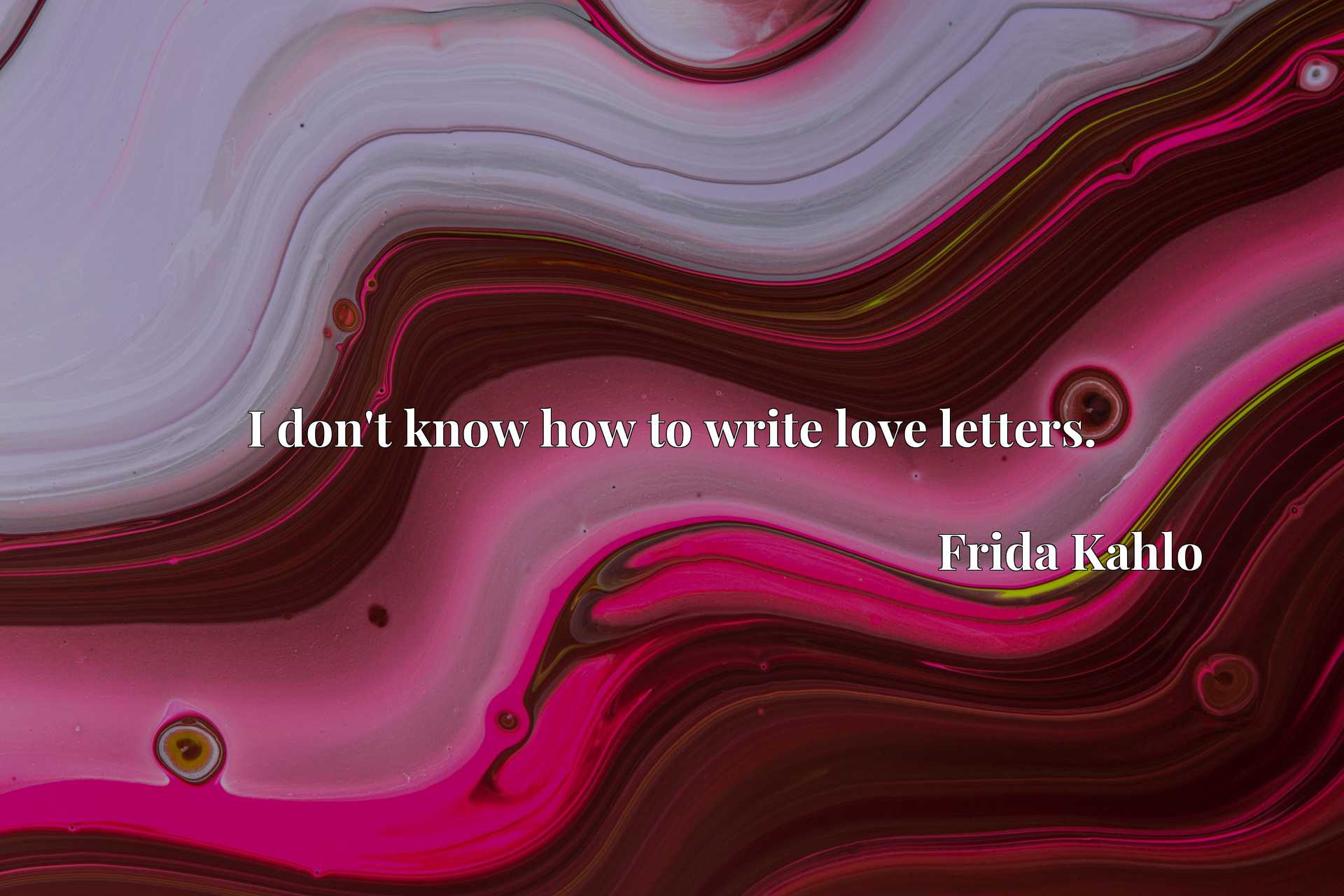 Quote Picture :I don't know how to write love letters.