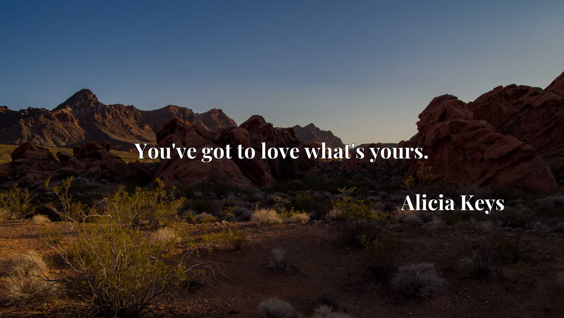 Quote Picture :You've got to love what's yours.