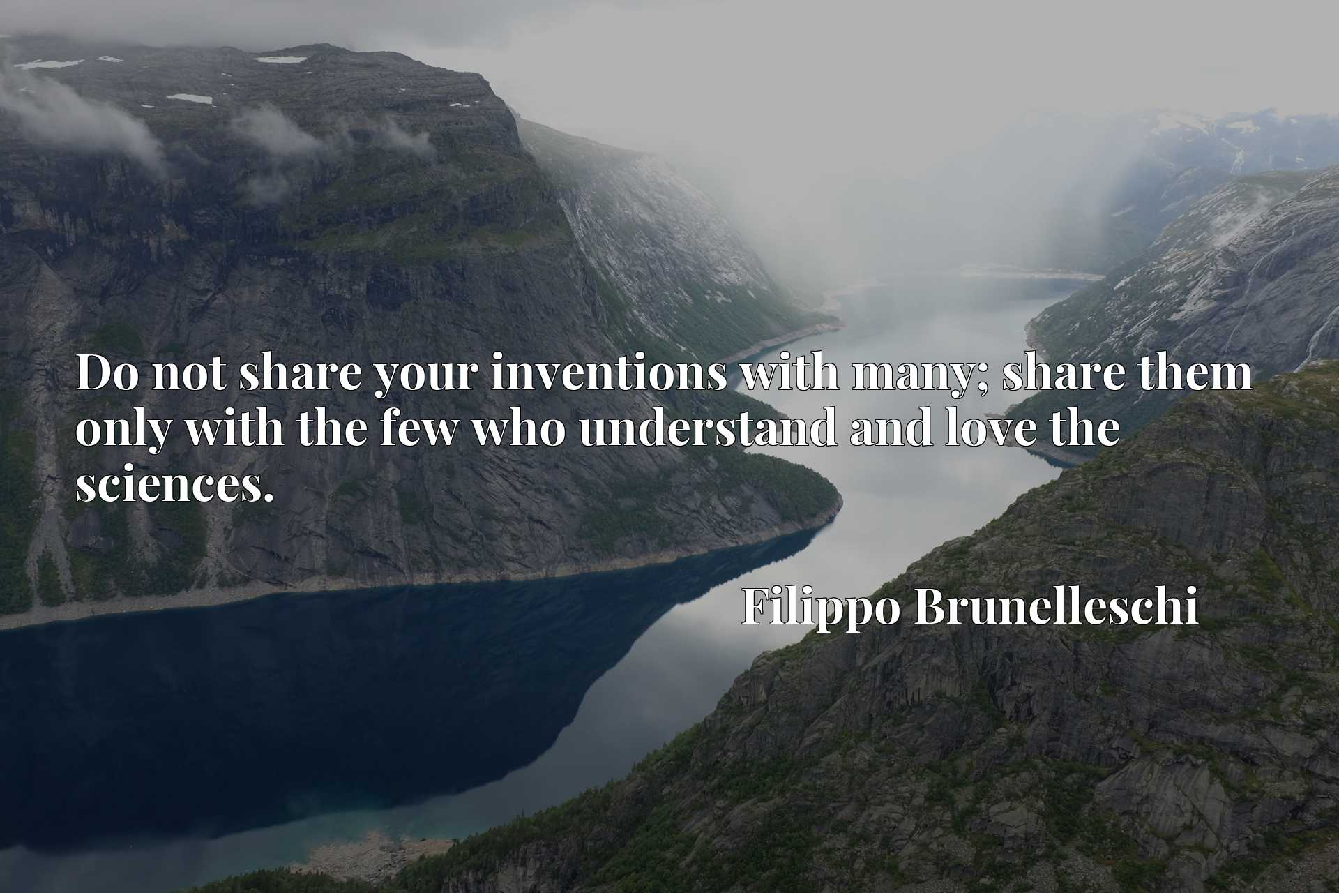 Quote Picture :Do not share your inventions with many; share them only with the few who understand and love the sciences.