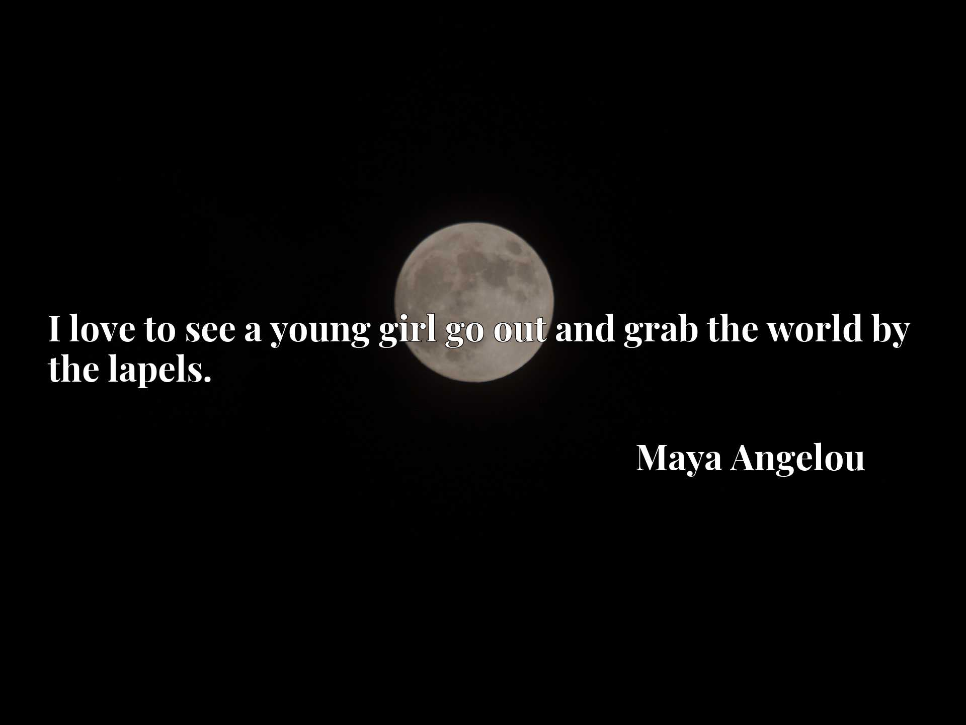 Quote Picture :I love to see a young girl go out and grab the world by the lapels.