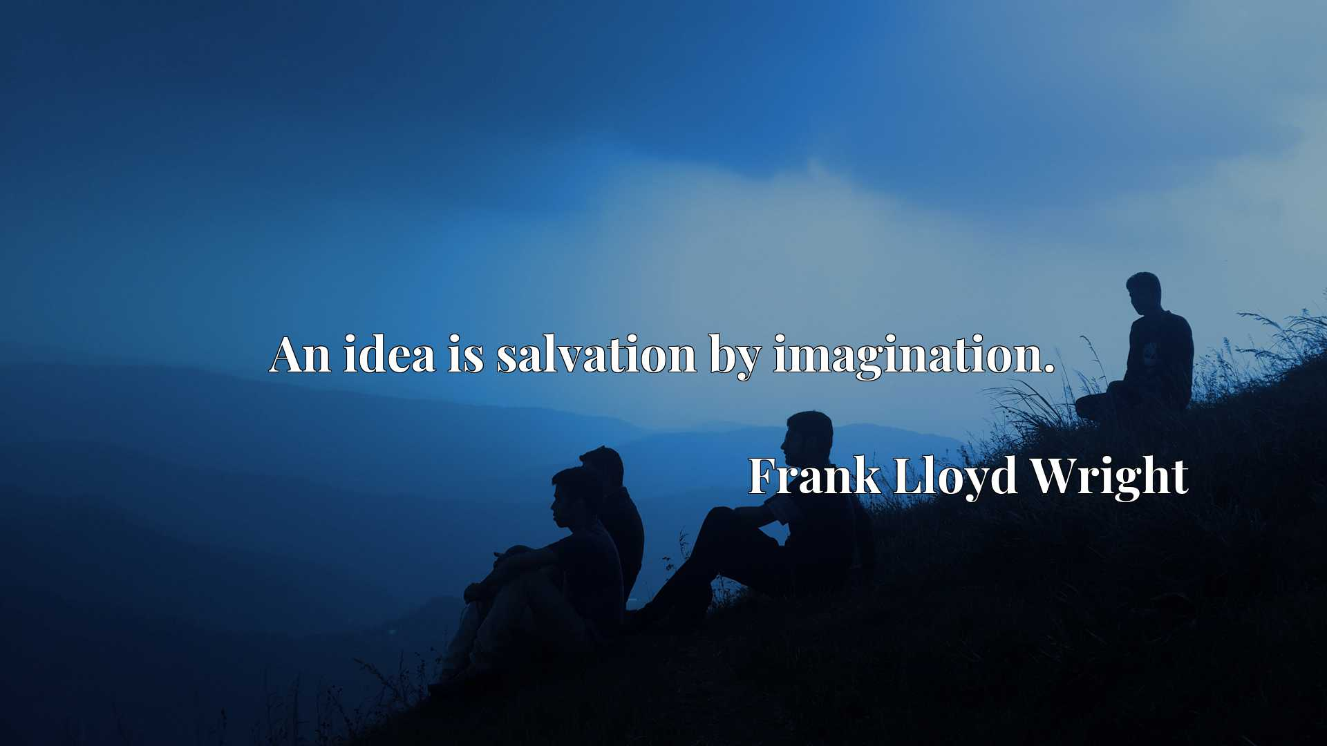 Quote Picture :An idea is salvation by imagination.