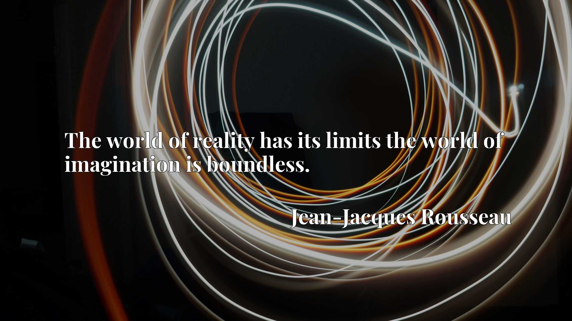 Quote Picture :The world of reality has its limits the world of imagination is boundless.
