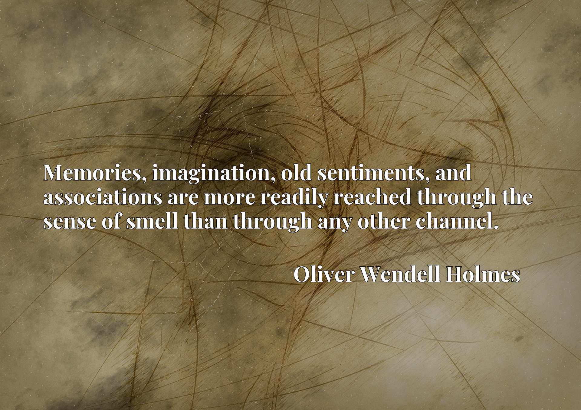 Quote Picture :Memories, imagination, old sentiments, and associations are more readily reached through the sense of smell than through any other channel.