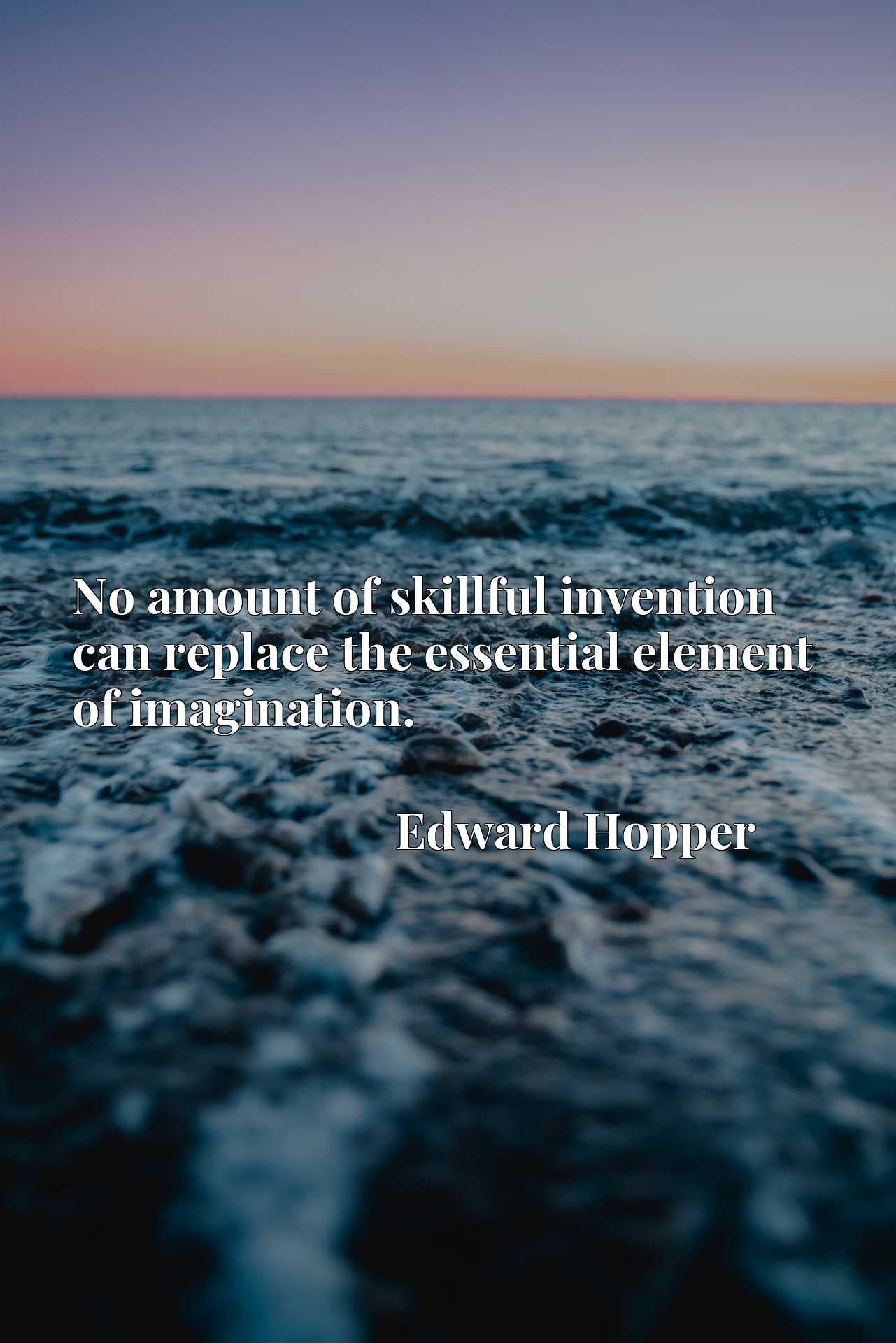 Quote Picture :No amount of skillful invention can replace the essential element of imagination.
