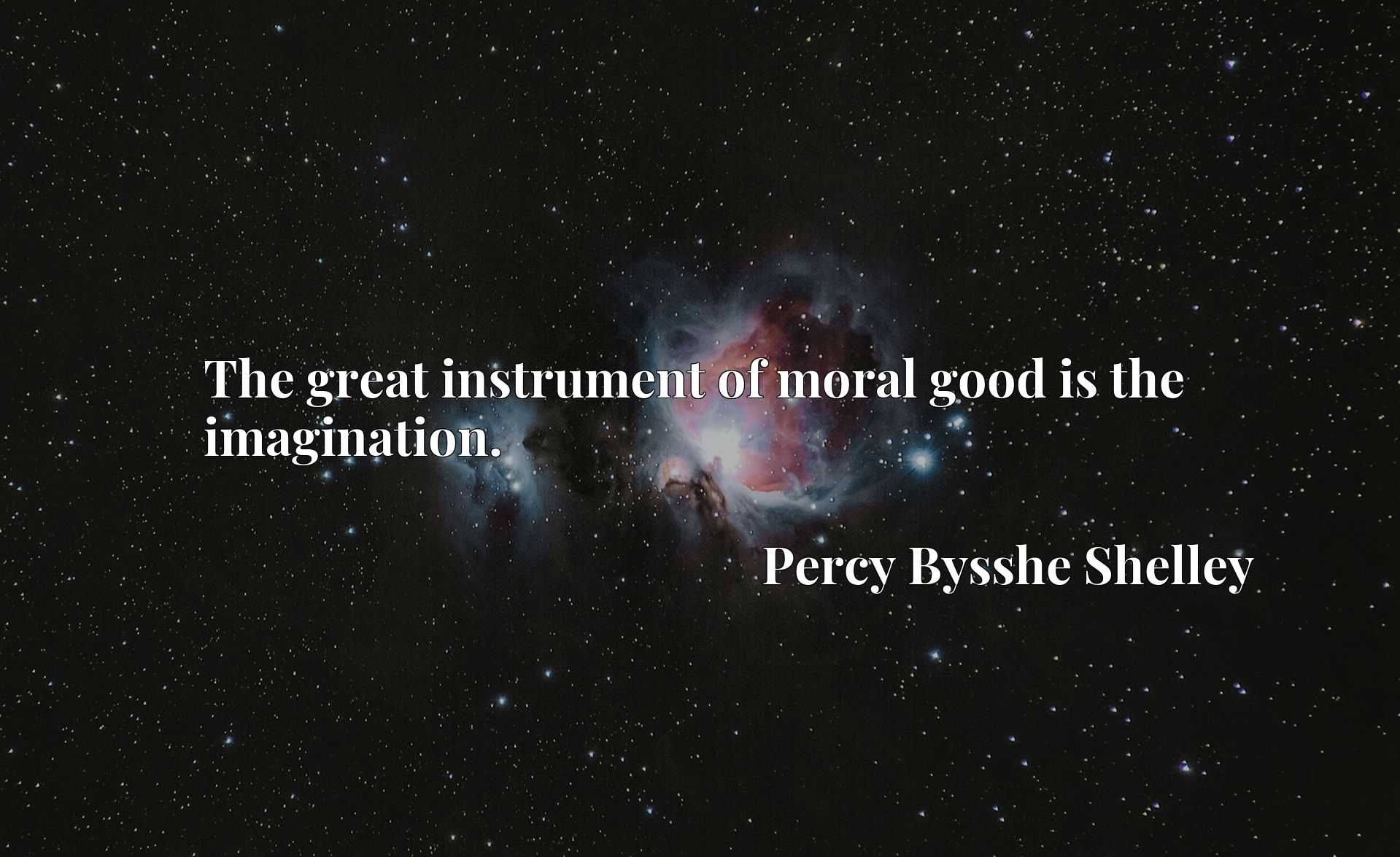 Quote Picture :The great instrument of moral good is the imagination.
