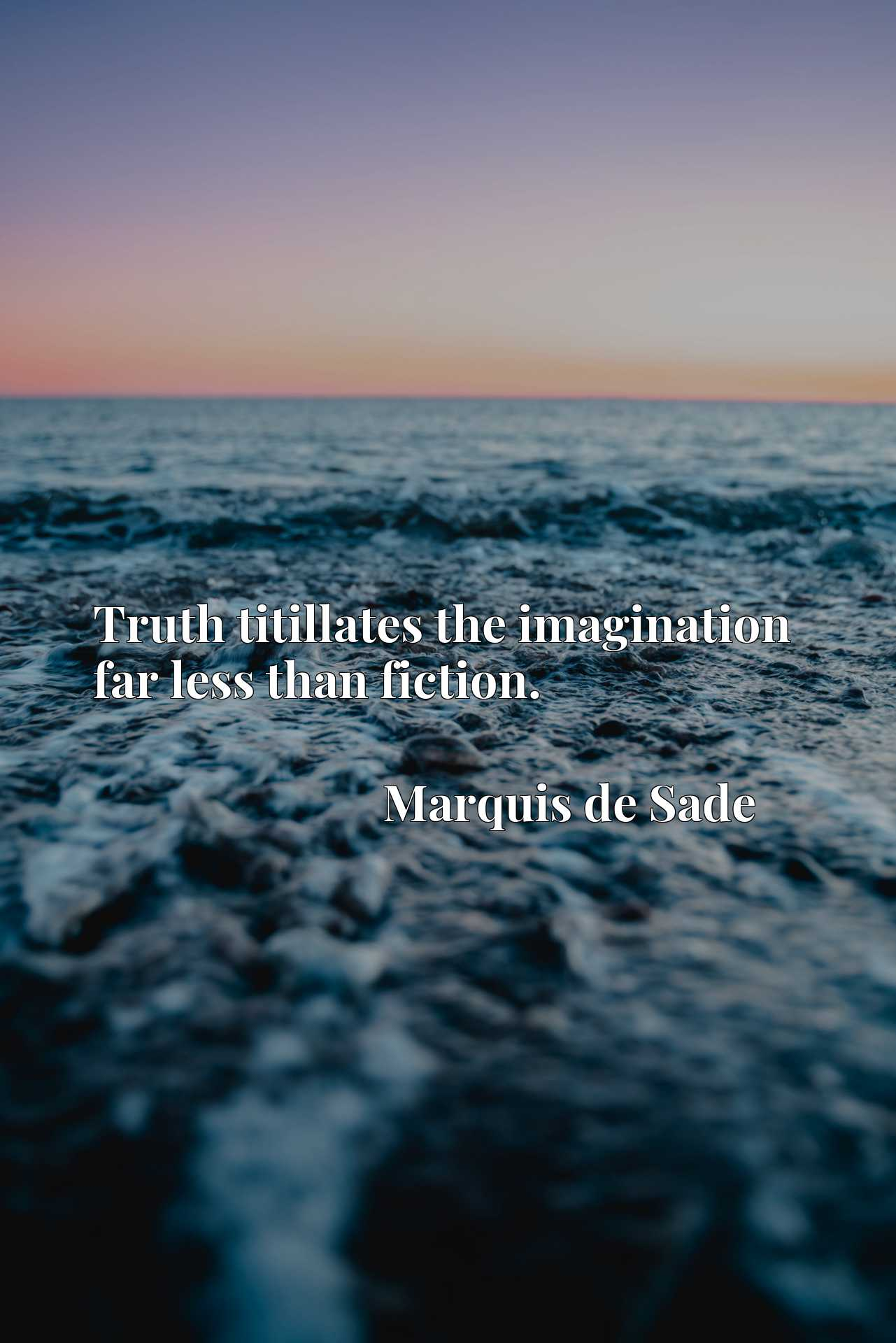 Quote Picture :Truth titillates the imagination far less than fiction.