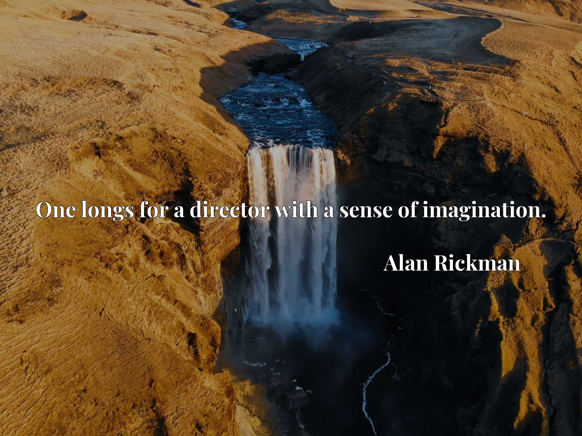 Quote Picture :One longs for a director with a sense of imagination.