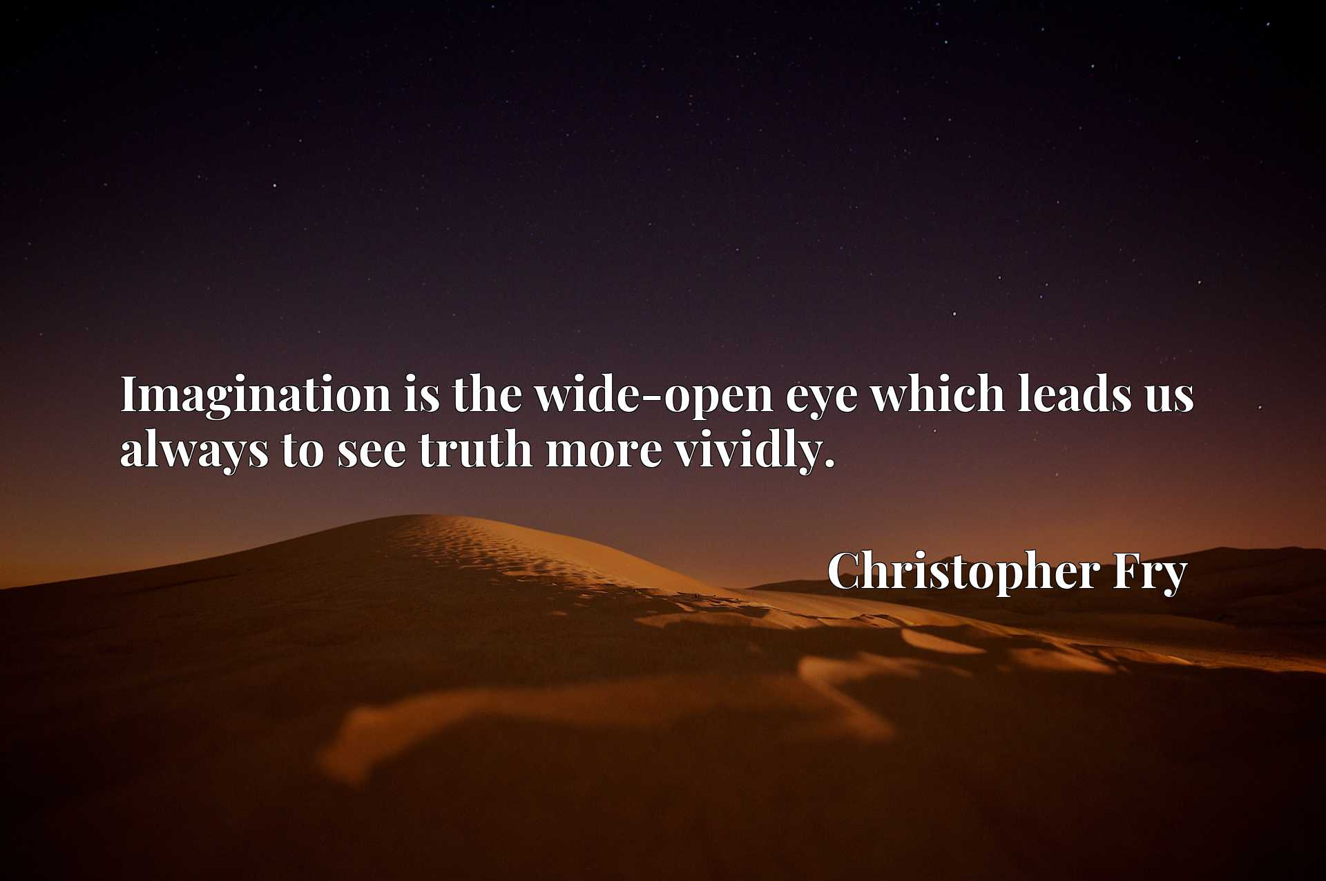 Quote Picture :Imagination is the wide-open eye which leads us always to see truth more vividly.