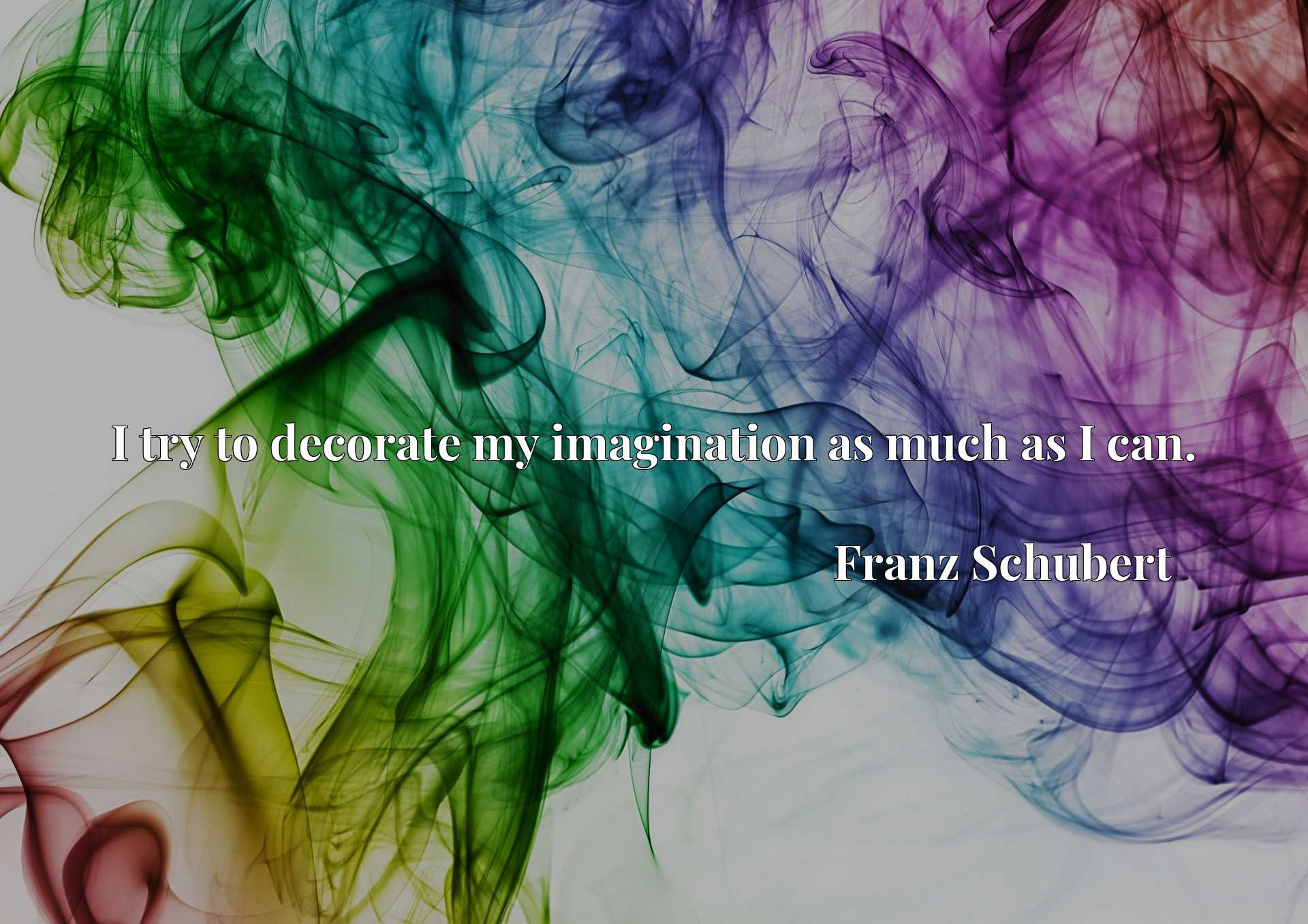 Quote Picture :I try to decorate my imagination as much as I can.