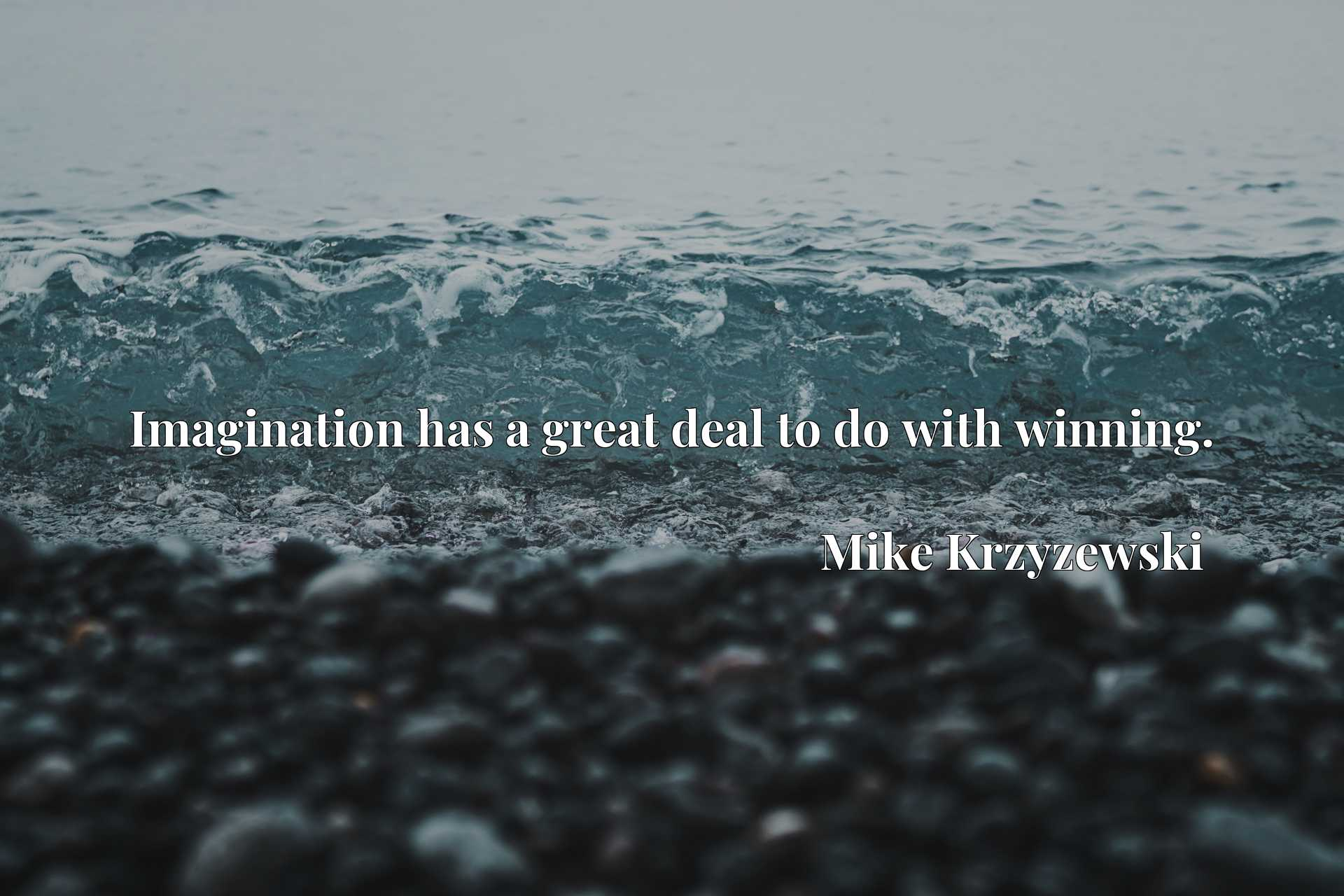Quote Picture :Imagination has a great deal to do with winning.