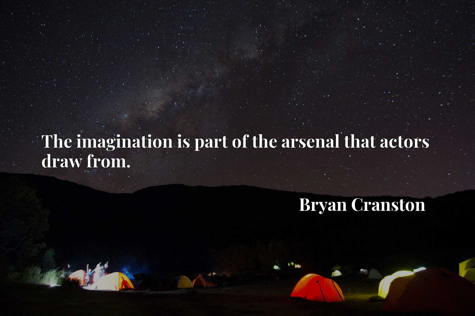 Quote Picture :The imagination is part of the arsenal that actors draw from.
