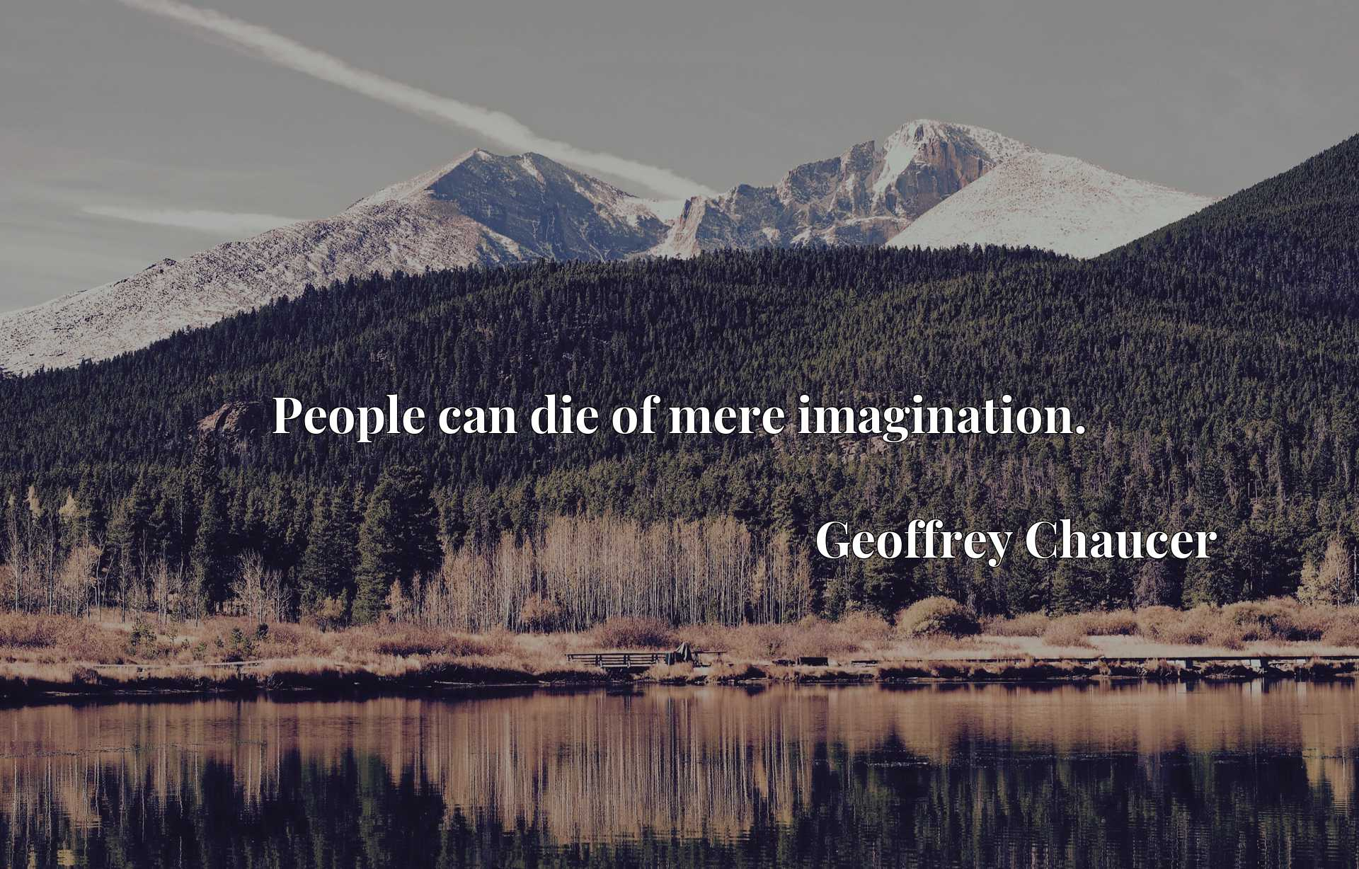 Quote Picture :People can die of mere imagination.