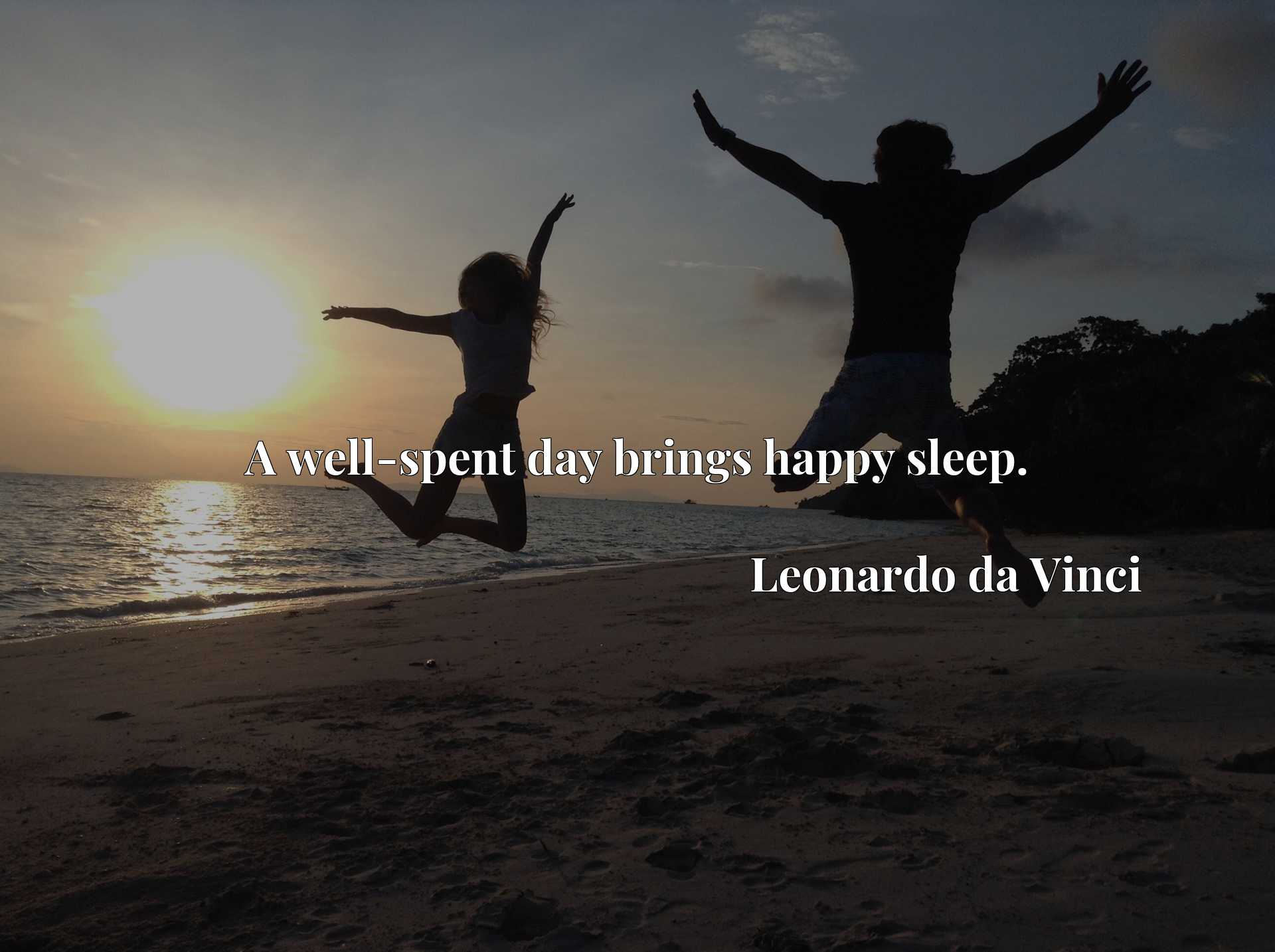 Quote Picture :A well-spent day brings happy sleep.