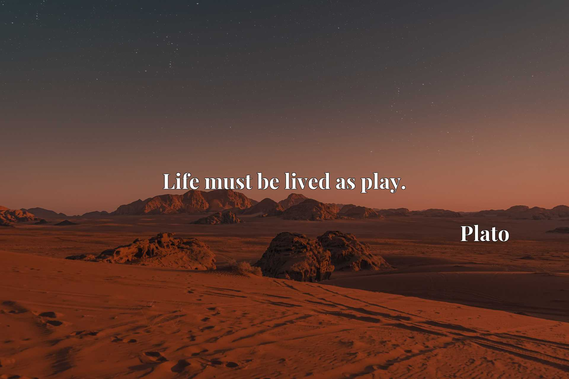 Quote Picture :Life must be lived as play.