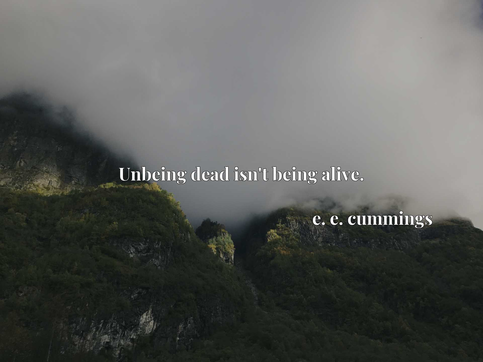 Quote Picture :Unbeing dead isn't being alive.