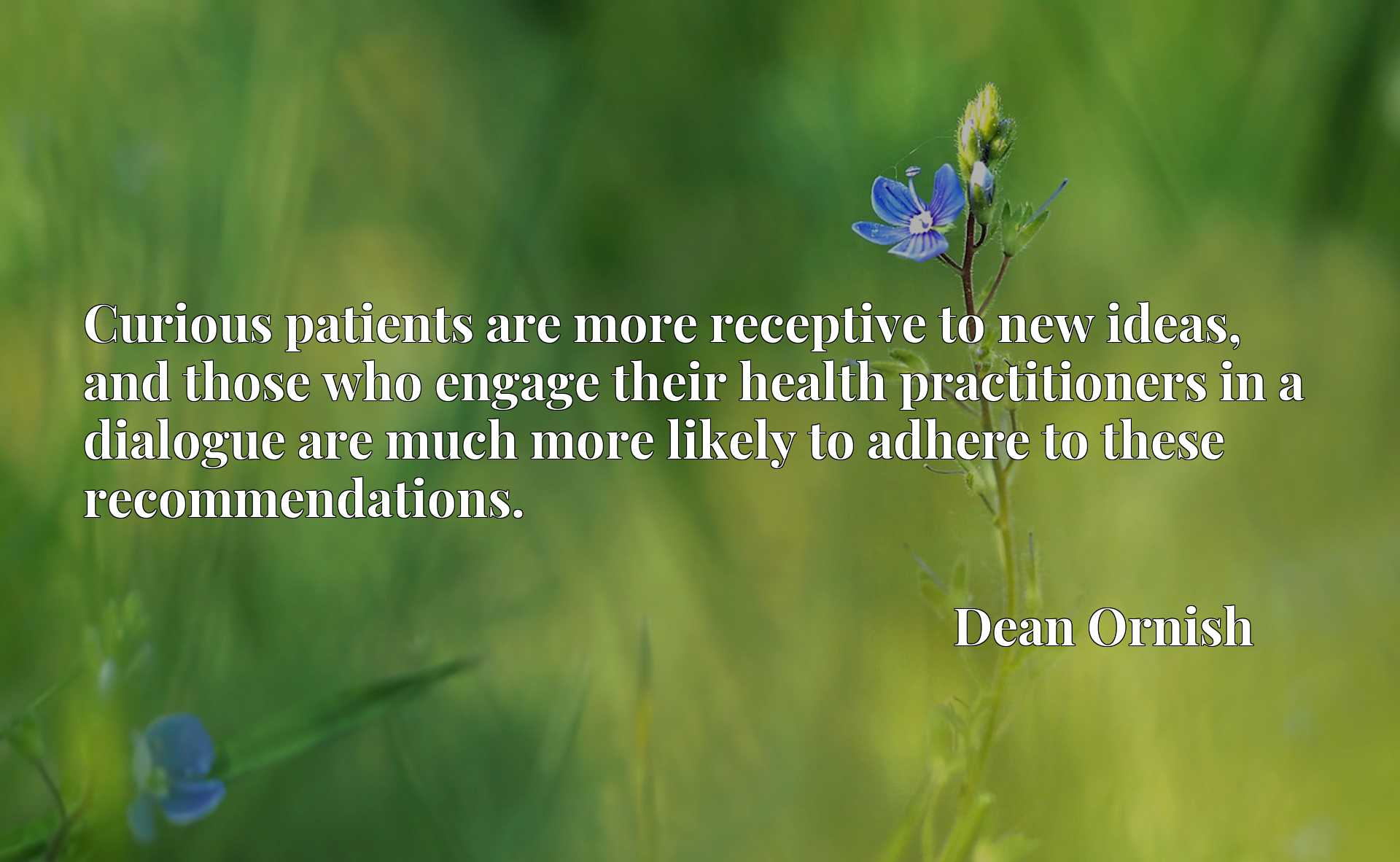 Curious patients are more receptive to new ideas, and those who engage their health practitioners in a dialogue are much more likely to adhere to these recommendations.