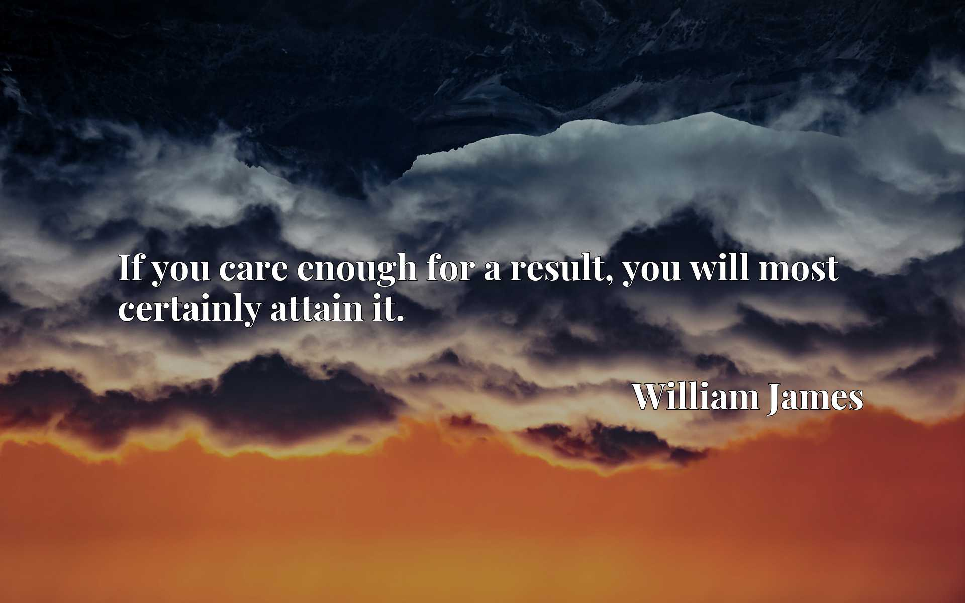 Quote Picture :If you care enough for a result, you will most certainly attain it.