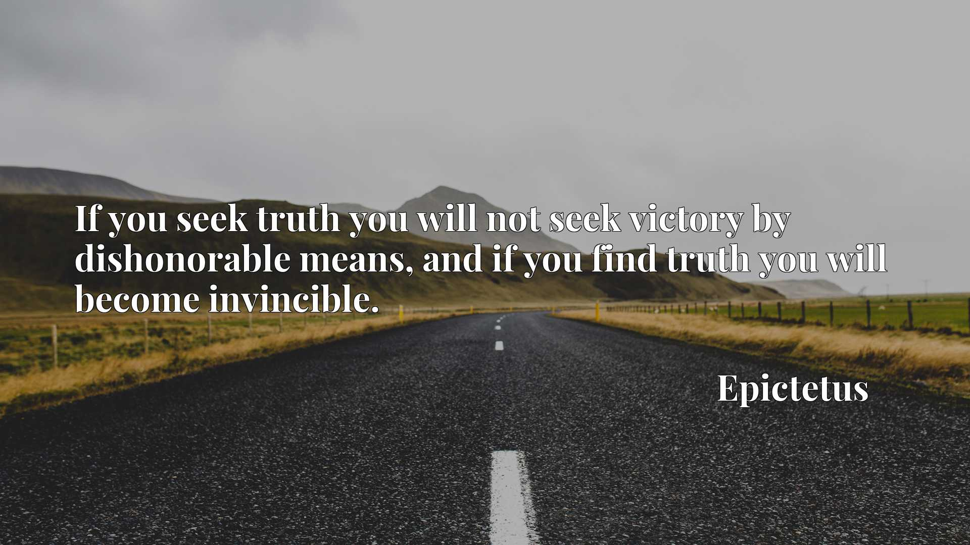 Quote Picture :If you seek truth you will not seek victory by dishonorable means, and if you find truth you will become invincible.