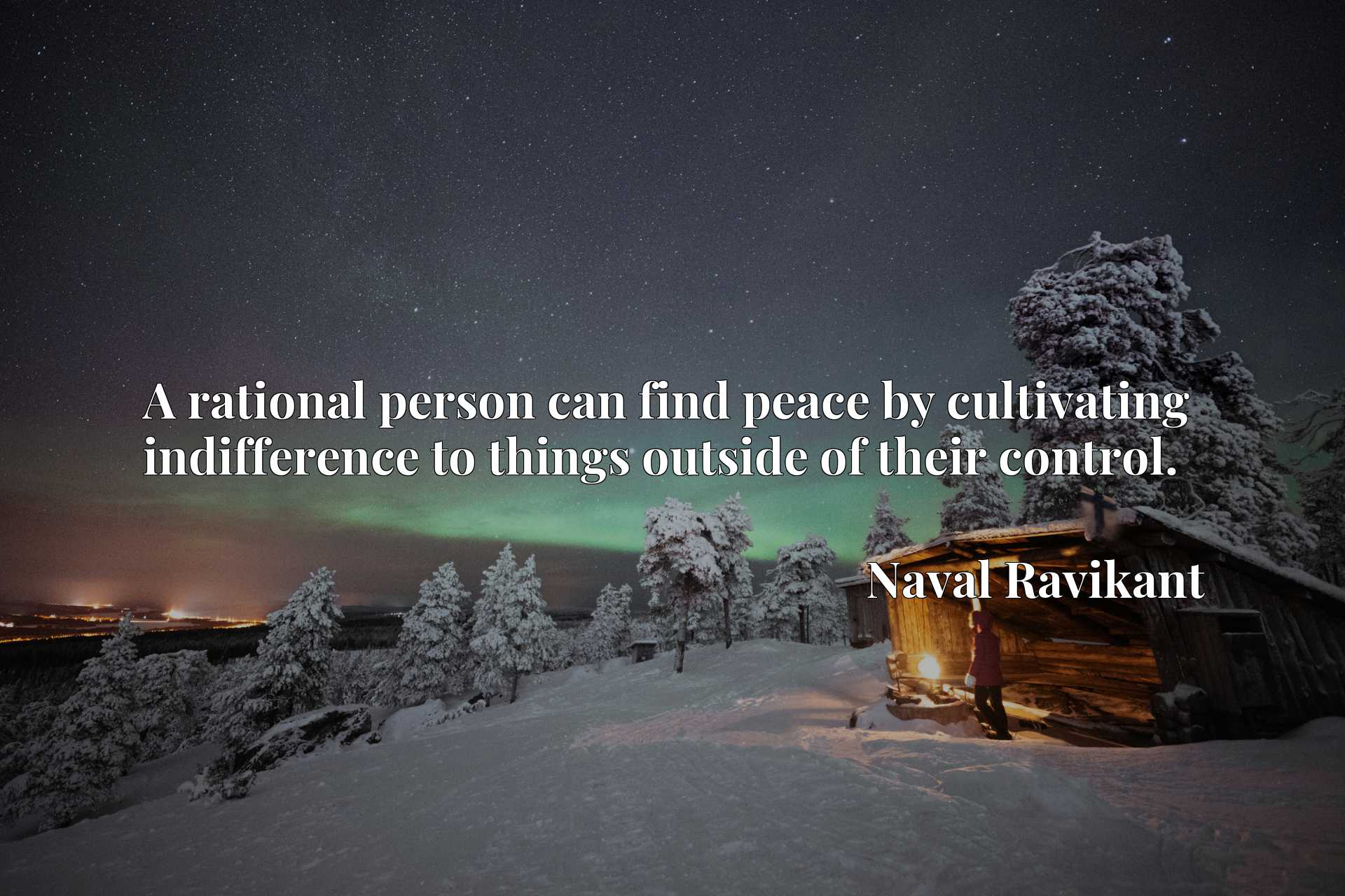 Quote Picture :A rational person can find peace by cultivating indifference to things outside of their control.