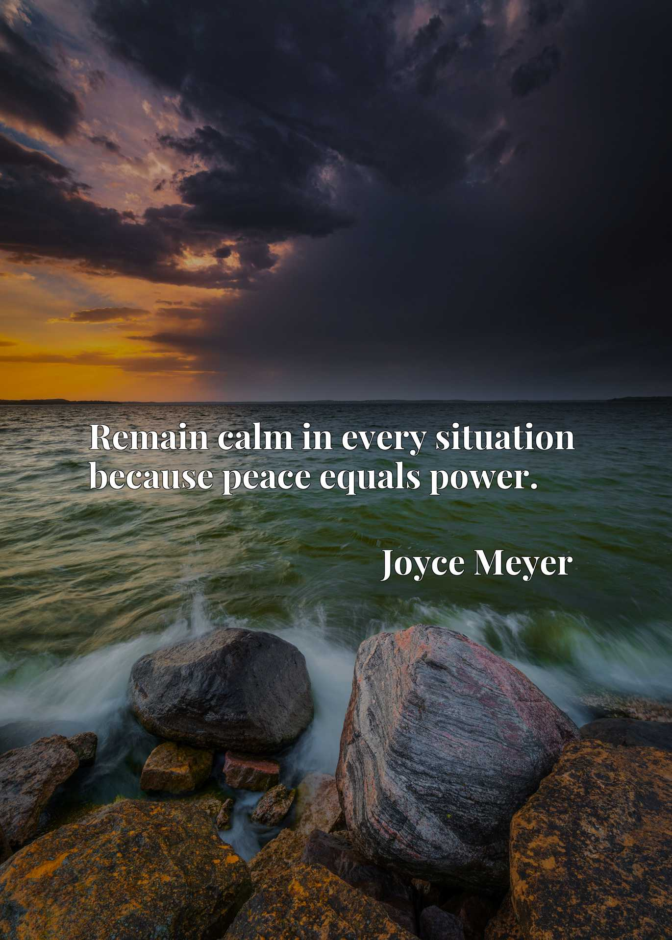 Quote Picture :Remain calm in every situation because peace equals power.