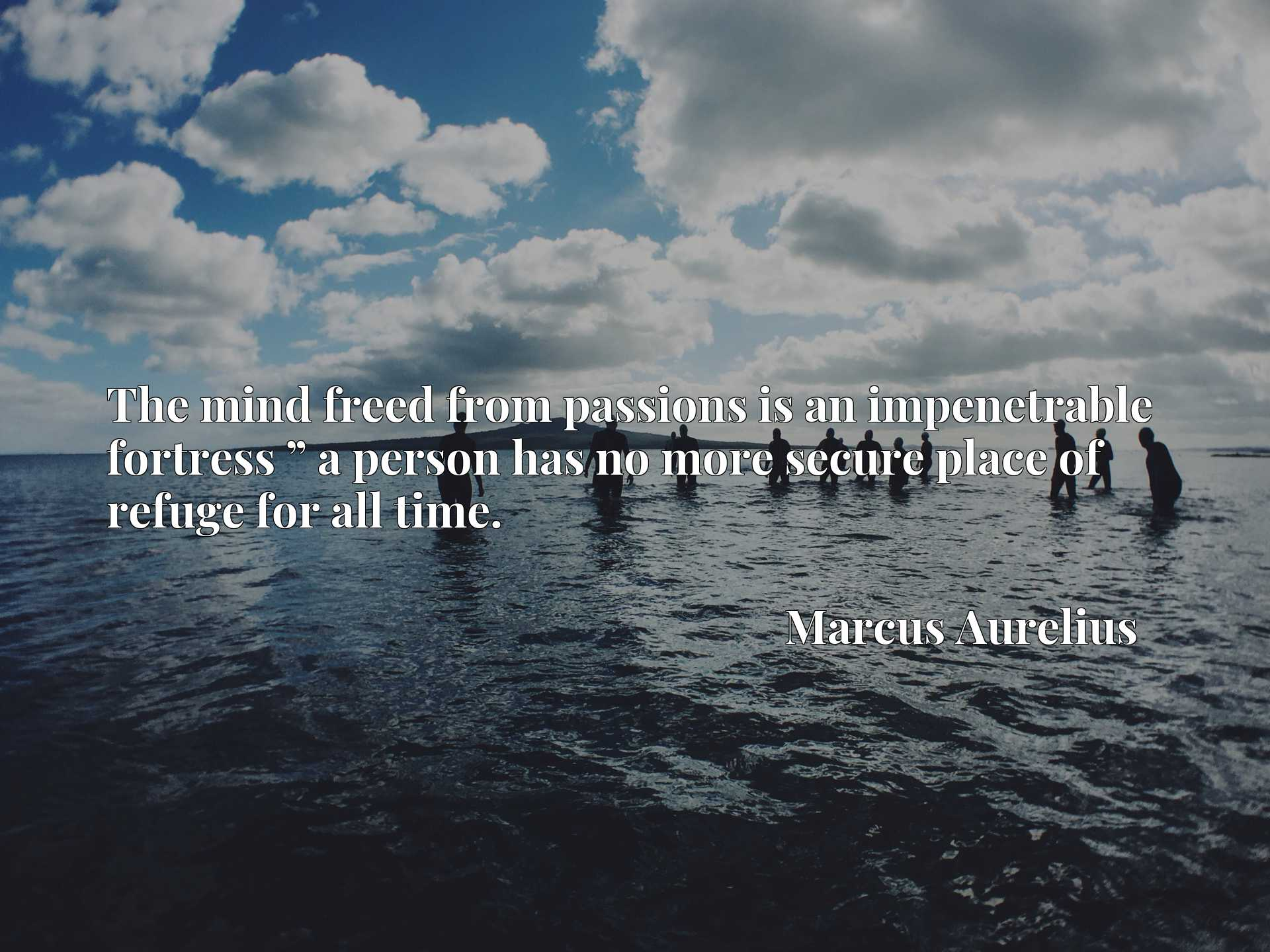 Quote Picture :The mind freed from passions is an impenetrable fortress