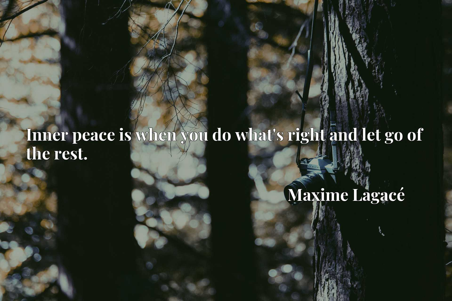 Quote Picture :Inner peace is when you do what's right and let go of the rest.