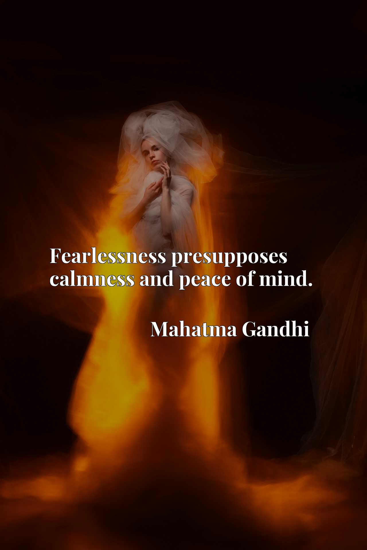 Quote Picture :Fearlessness presupposes calmness and peace of mind.