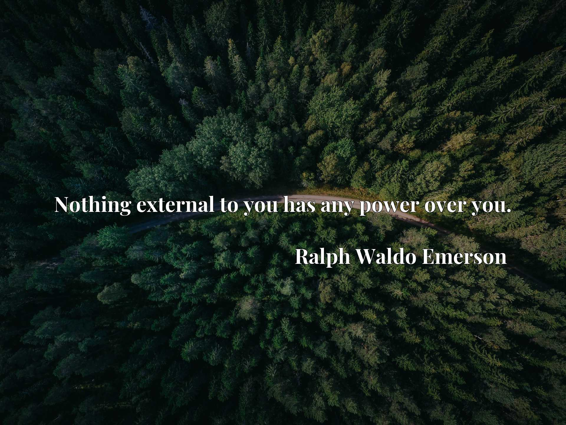 Quote Picture :Nothing external to you has any power over you.