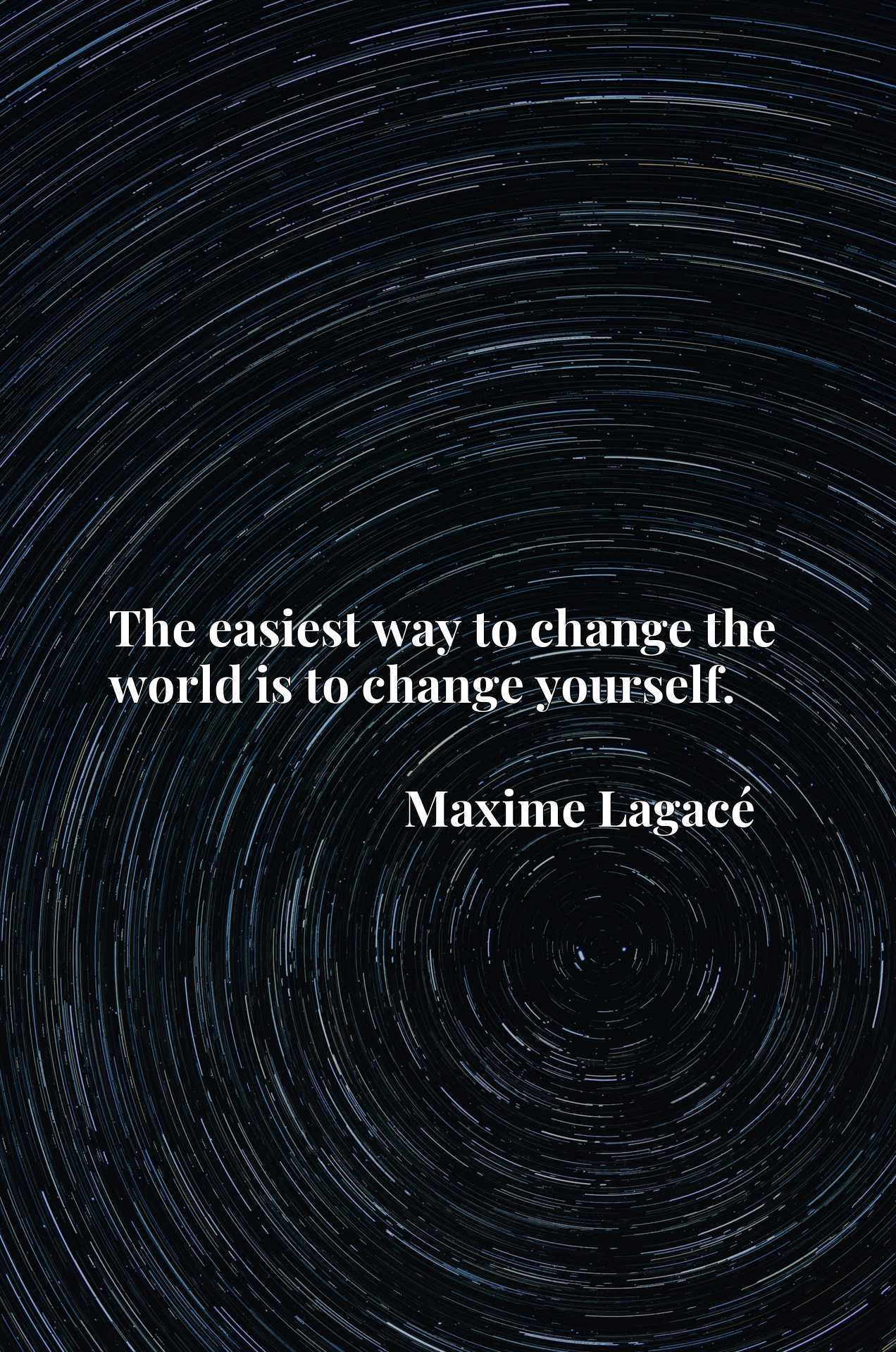 Quote Picture :The easiest way to change the world is to change yourself.
