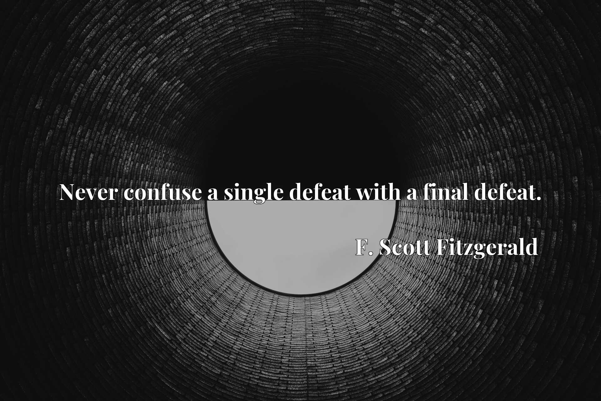 Quote Picture :Never confuse a single defeat with a final defeat.