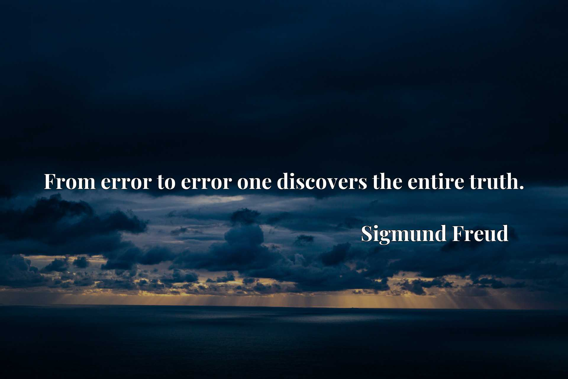 Quote Picture :From error to error one discovers the entire truth.