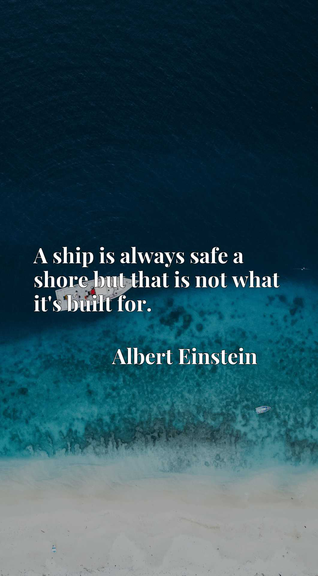 Quote Picture :A ship is always safe a shore but that is not what it's built for.