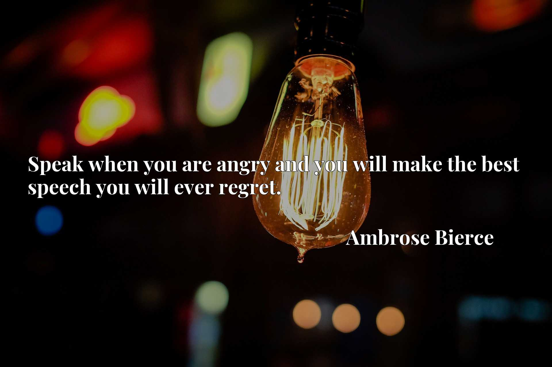 Quote Picture :Speak when you are angry and you will make the best speech you will ever regret.