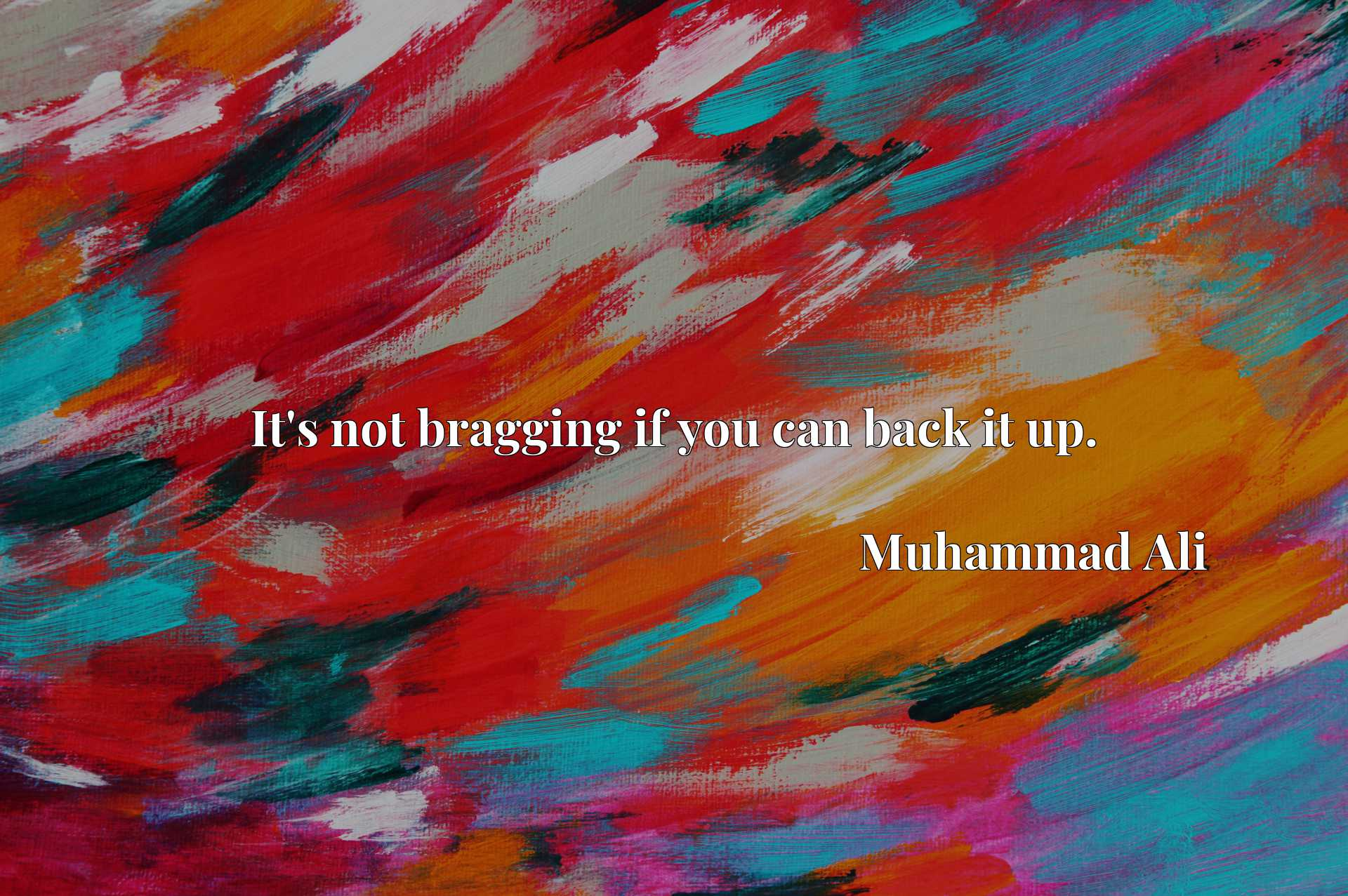 Quote Picture :It's not bragging if you can back it up.