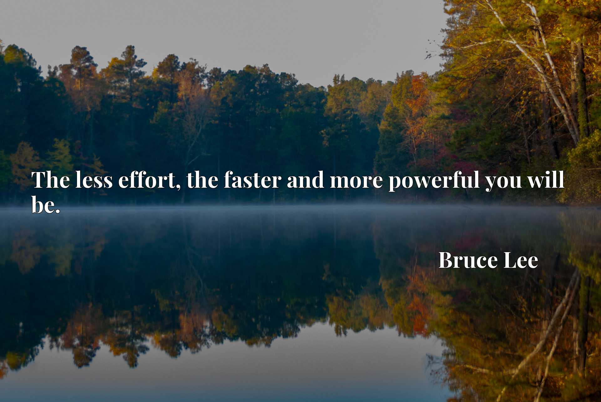 Quote Picture :The less effort, the faster and more powerful you will be.