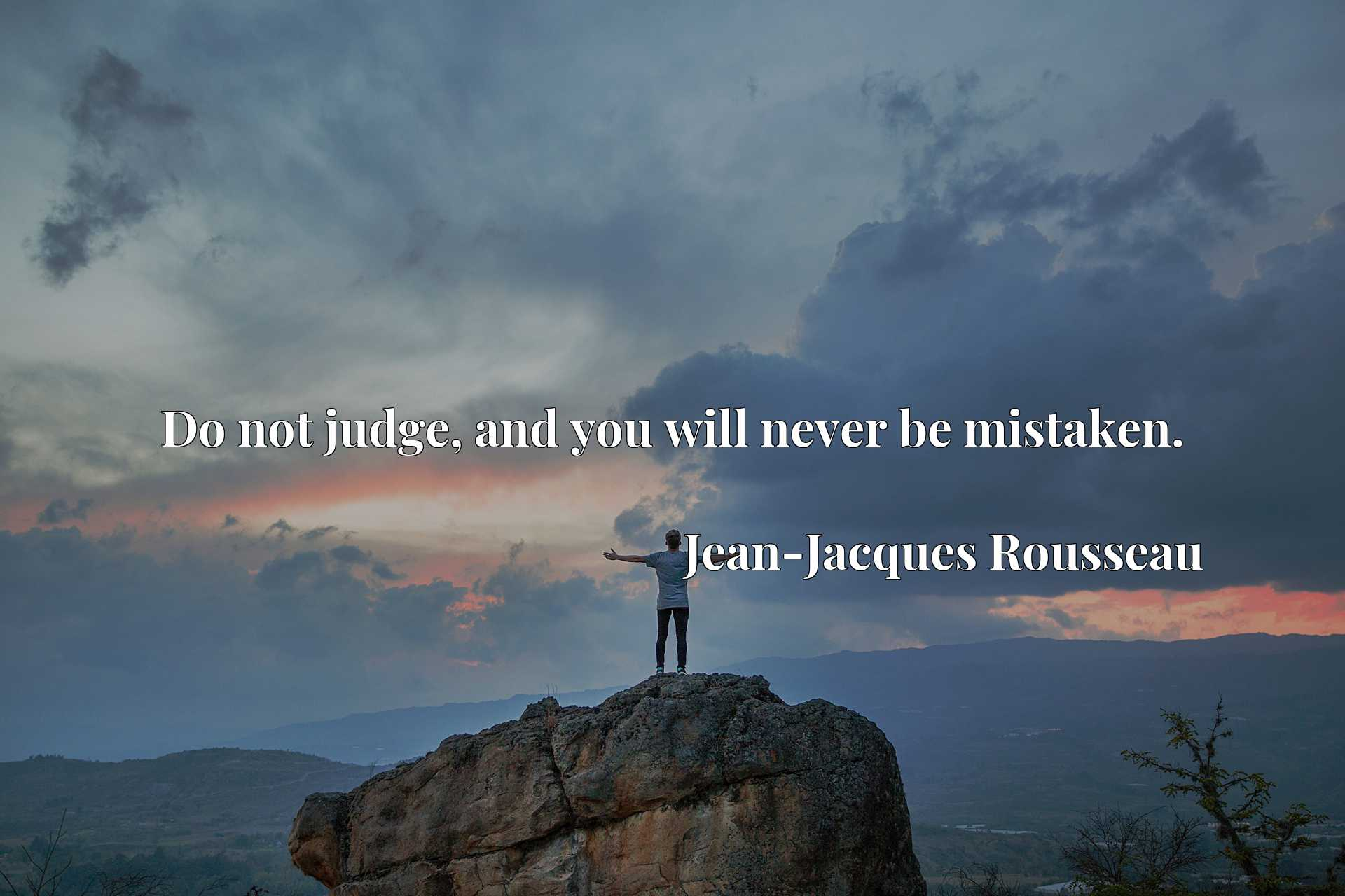 Quote Picture :Do not judge, and you will never be mistaken.