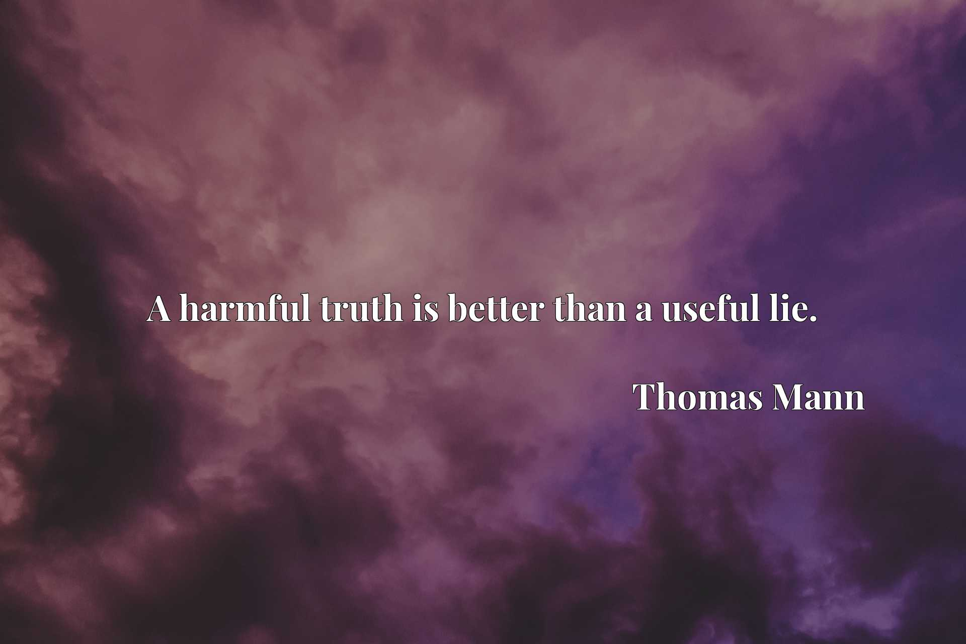 Quote Picture :A harmful truth is better than a useful lie.