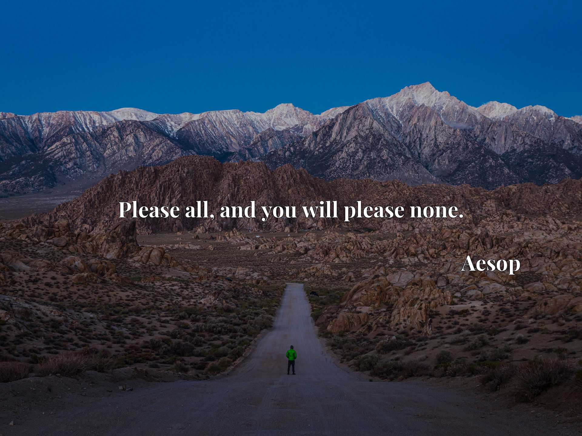 Quote Picture :Please all, and you will please none.